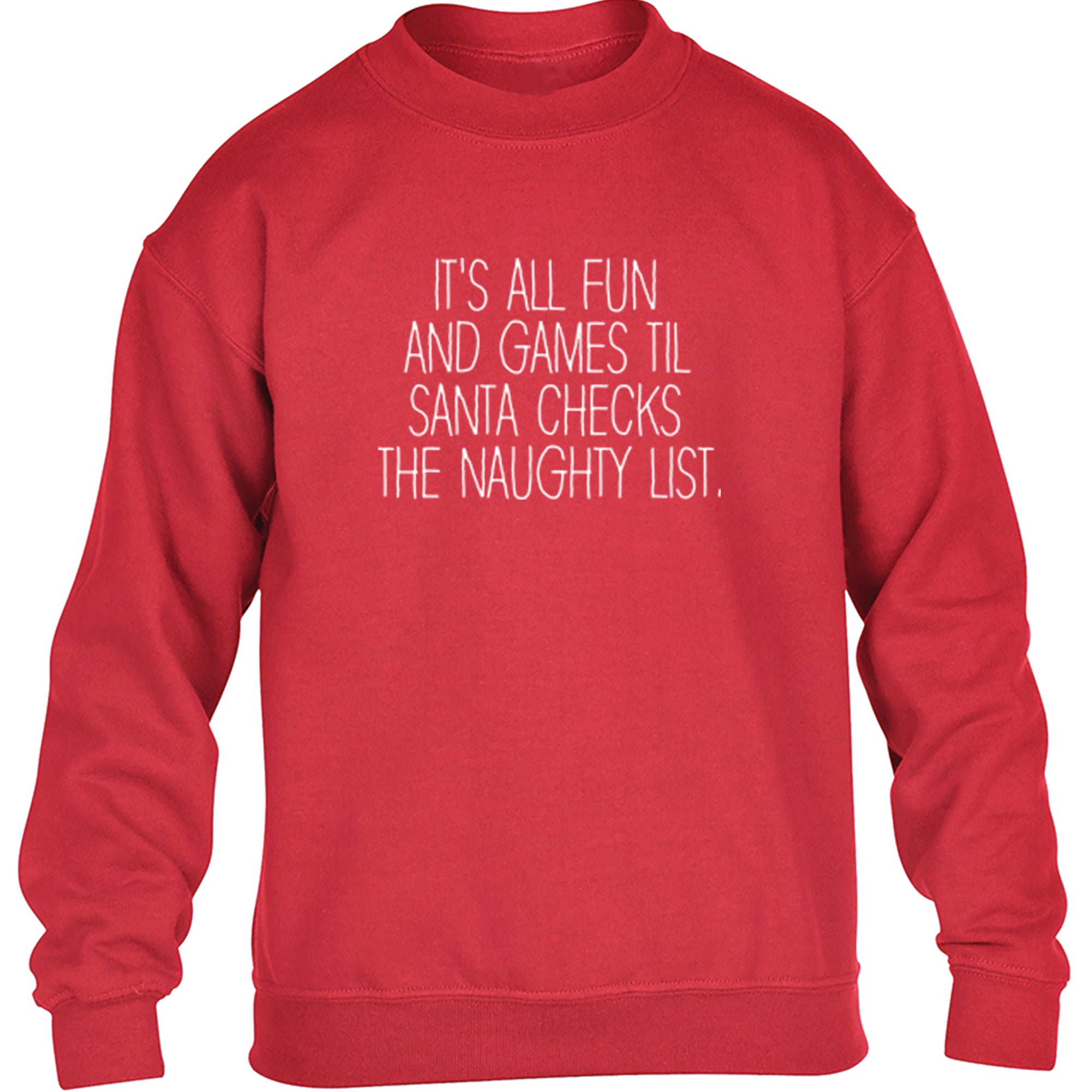 It's All Fun And Games Til Santa Checks The Naughty List Childrens Ages 3/4-12/14 Printed Jumper S0896 - Illustrated Identity Ltd.