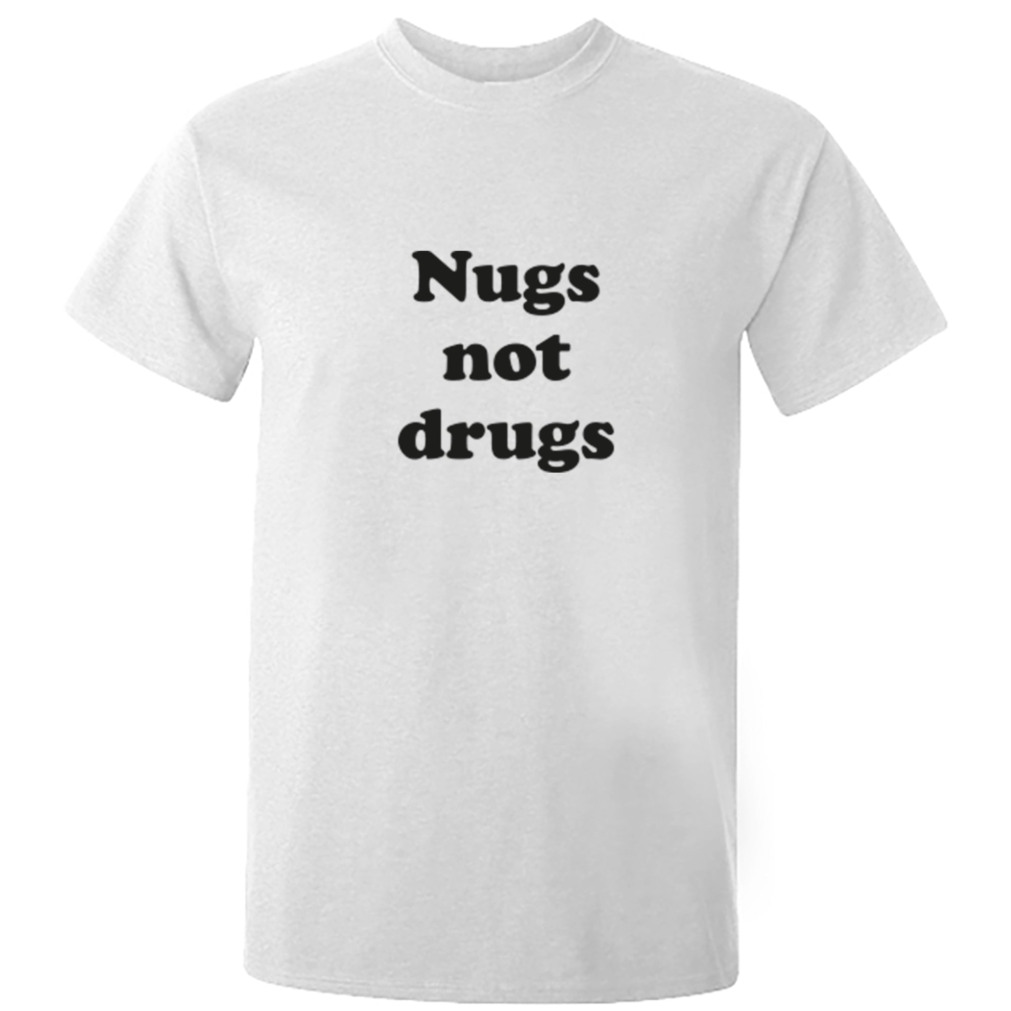 Nugs Not Drugs Unisex Fit T-Shirt S0952 - Illustrated Identity Ltd.