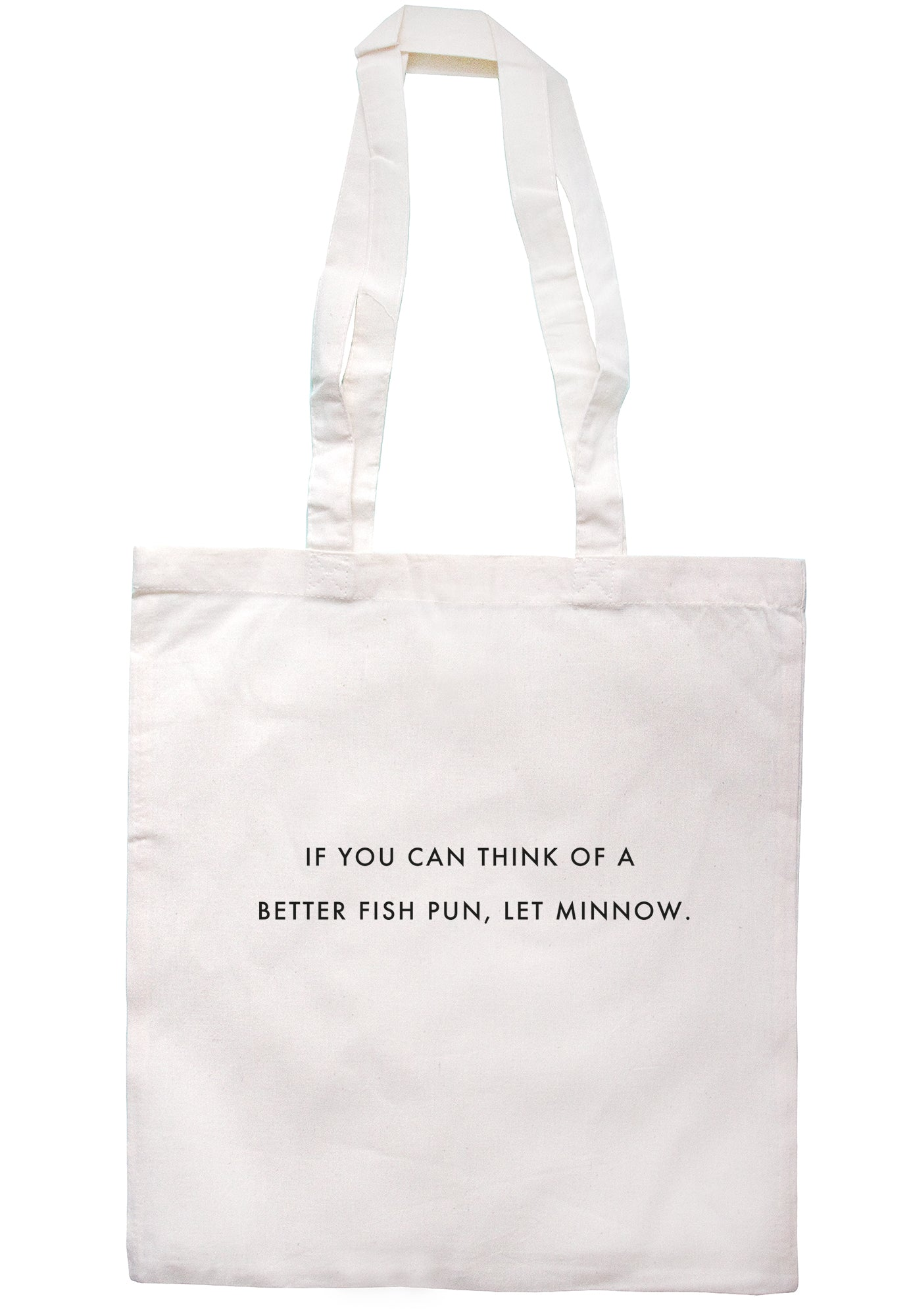 If You Can Think Of A Better Fish Pun, Let Minnow Tote Bag S0991 - Illustrated Identity Ltd.