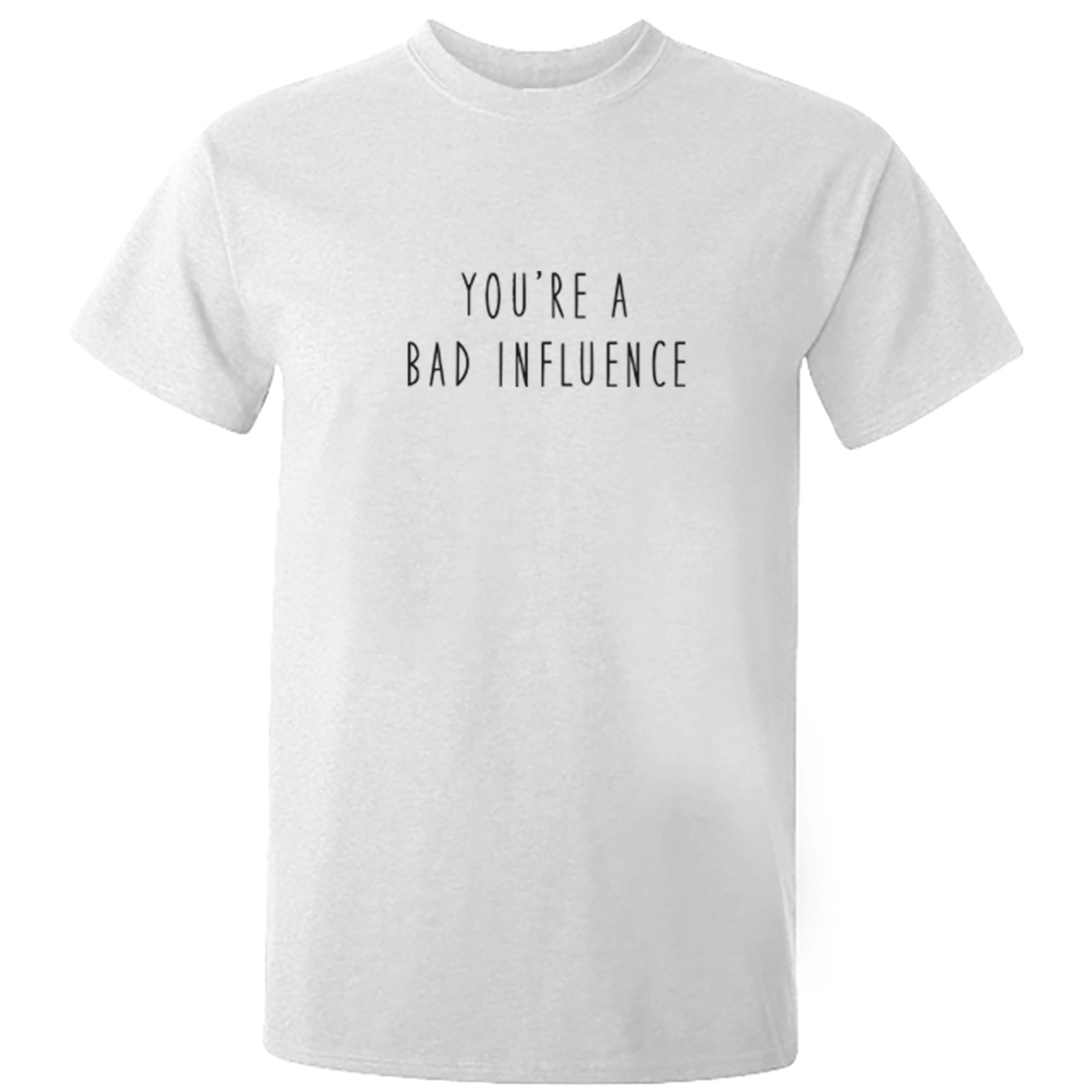 You're A Bad Influence Unisex Fit T-Shirt S0992 - Illustrated Identity Ltd.