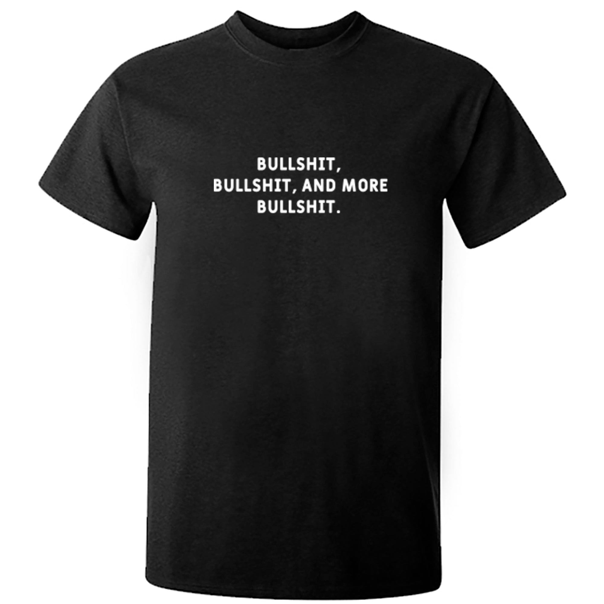 Bullshit, Bullshit, And More Bullshit Unisex Fit T-Shirt S1033 - Illustrated Identity Ltd.