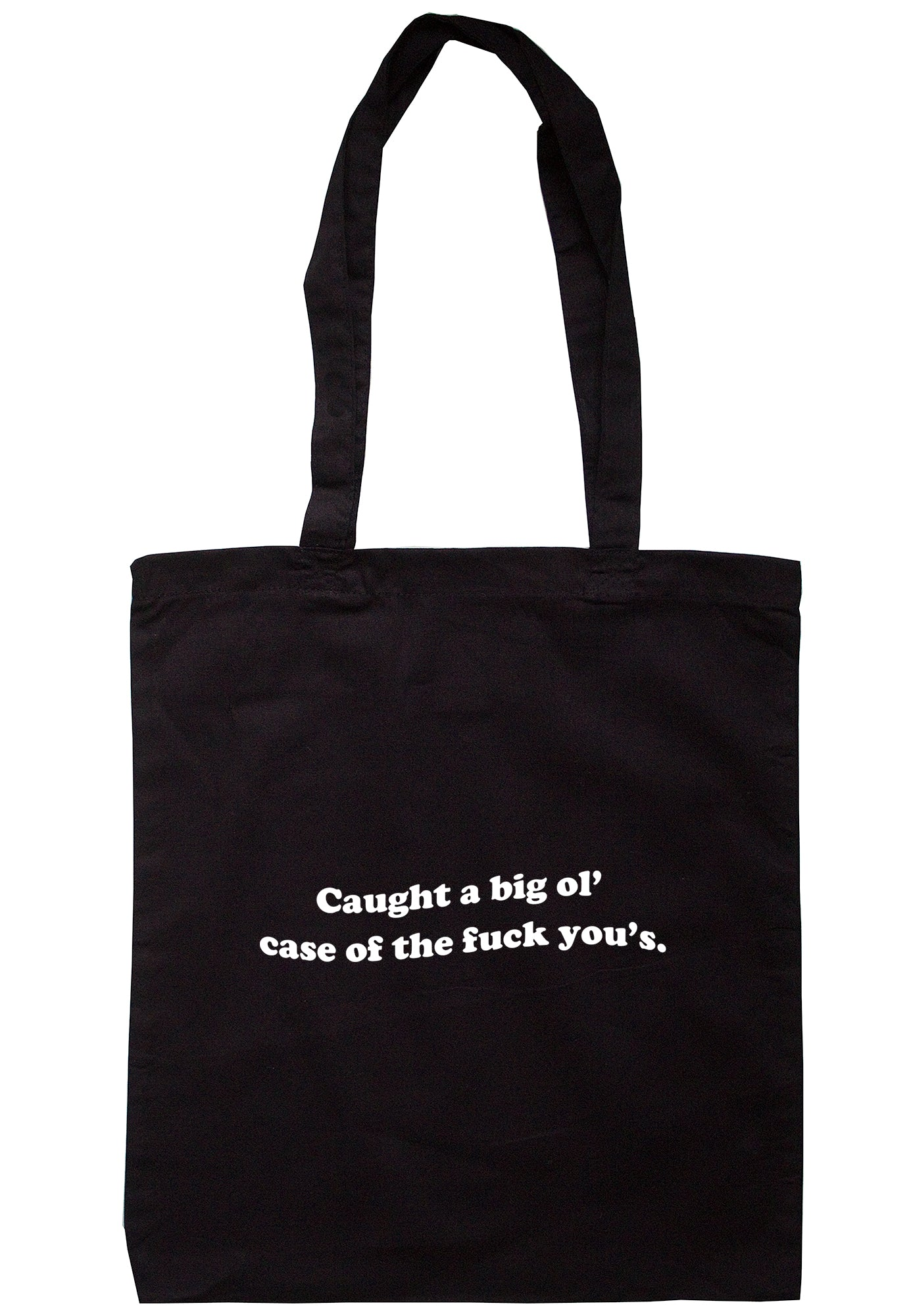Caught A Big Ol' Case Of The Fuck You's Tote Bag S1055 - Illustrated Identity Ltd.