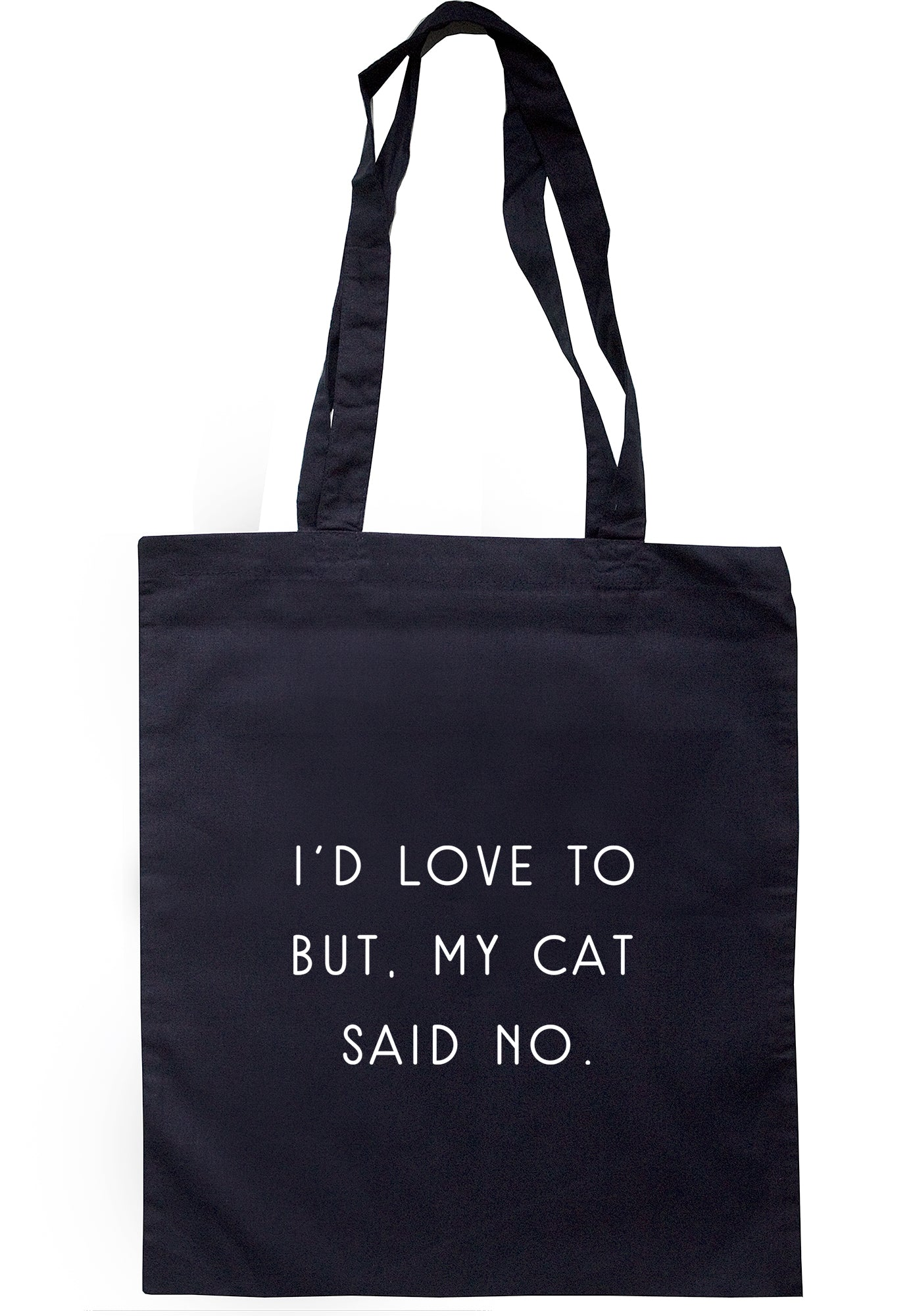 I'd Love To But, My Cat Said No Tote Bag S1060 - Illustrated Identity Ltd.