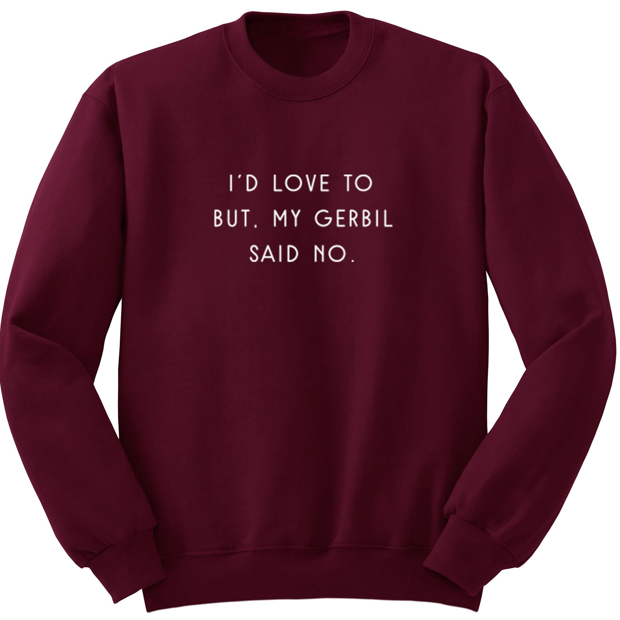 I'd Love To But, My Gerbil Said No Unisex Jumper S1063 - Illustrated Identity Ltd.