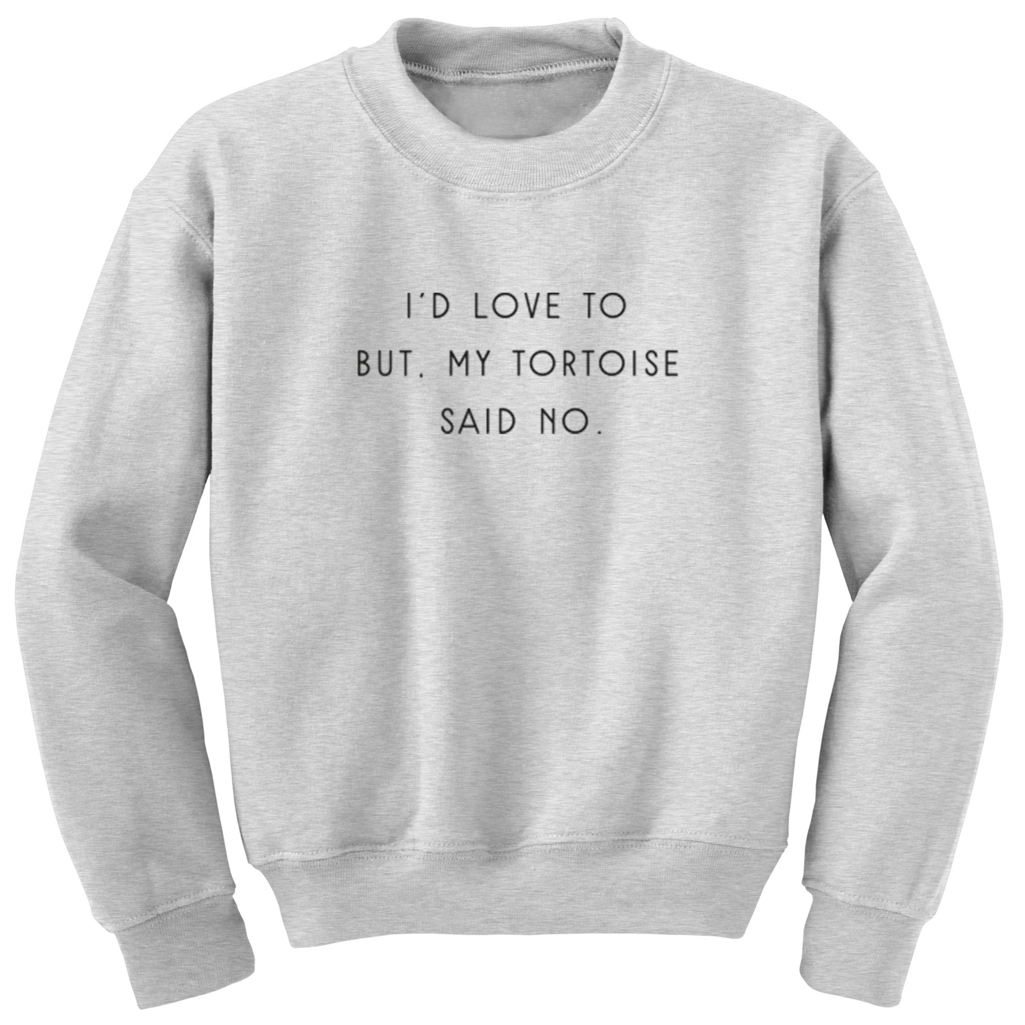 I'd Love To But, My Tortoise Said No Unisex Jumper S1074 - Illustrated Identity Ltd.