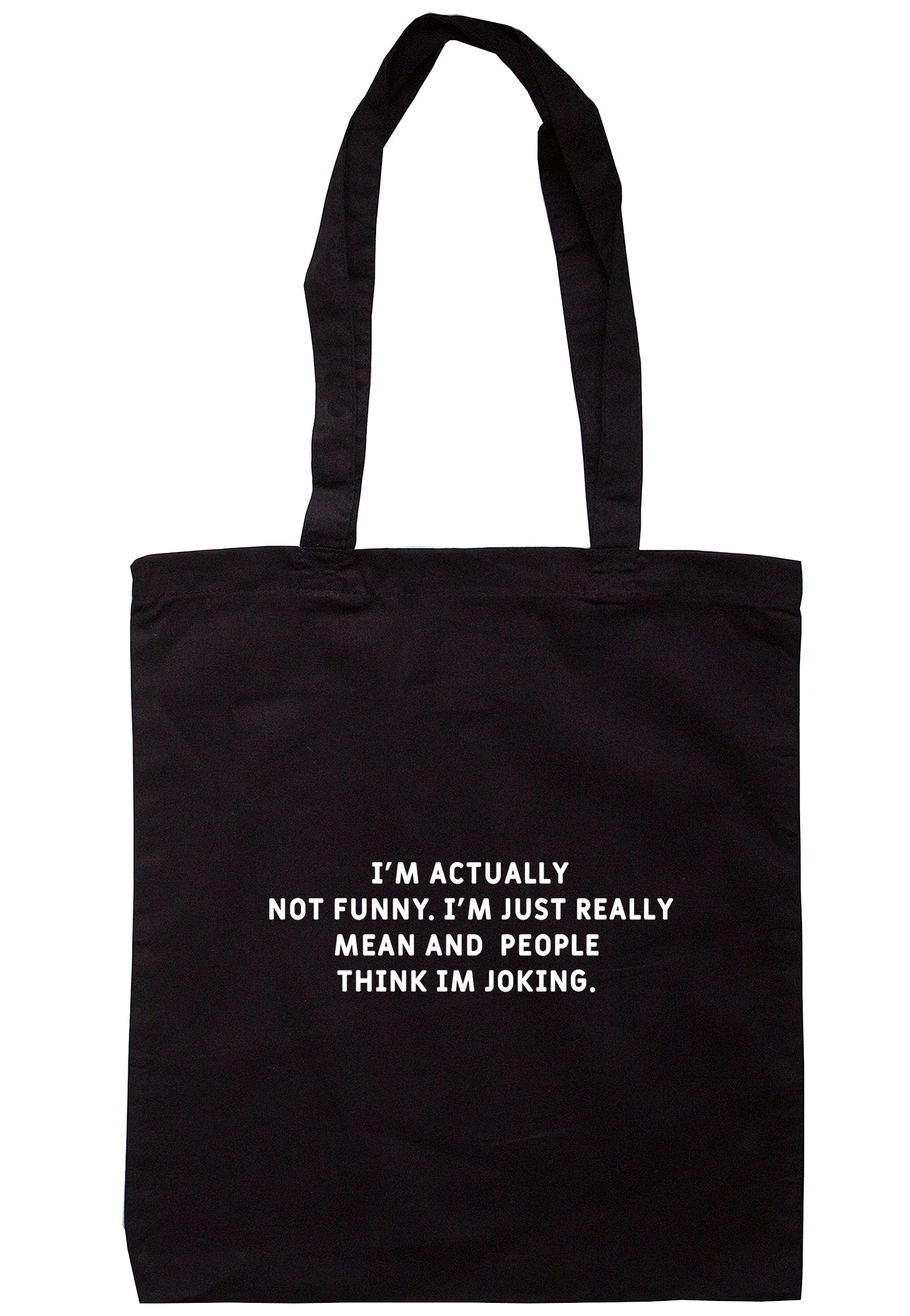 I'm Actually Not Funny. I'm Just Really Mean And People Think I'm Joking Tote Bag S1100 - Illustrated Identity Ltd.