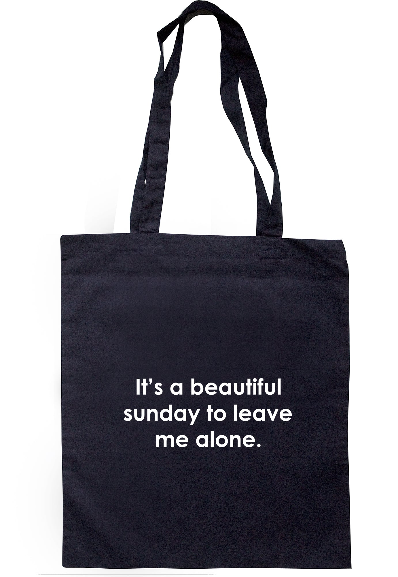 It's A Beautiful Sunday To Leave Me Alone Tote Bag S1101 - Illustrated Identity Ltd.