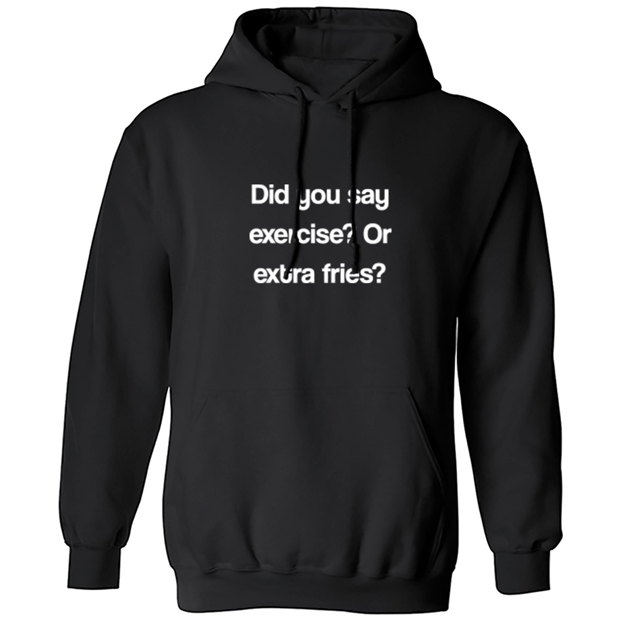 Did You Say Exercise? Or Extra Fries? Unisex Hoodie S1109 - Illustrated Identity Ltd.