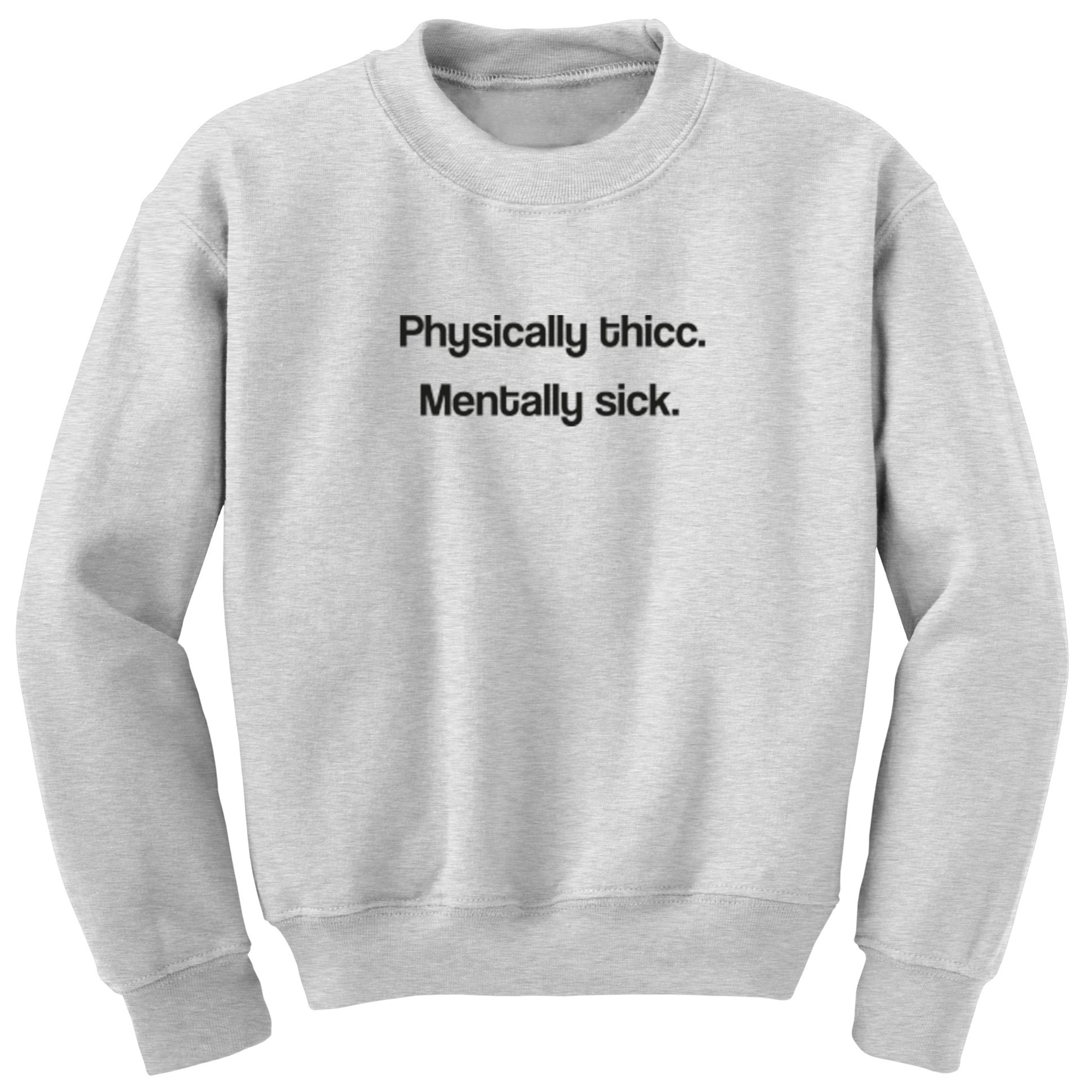 Physically Thicc, Mentally Sick Unisex Jumper S1112 - Illustrated Identity Ltd.
