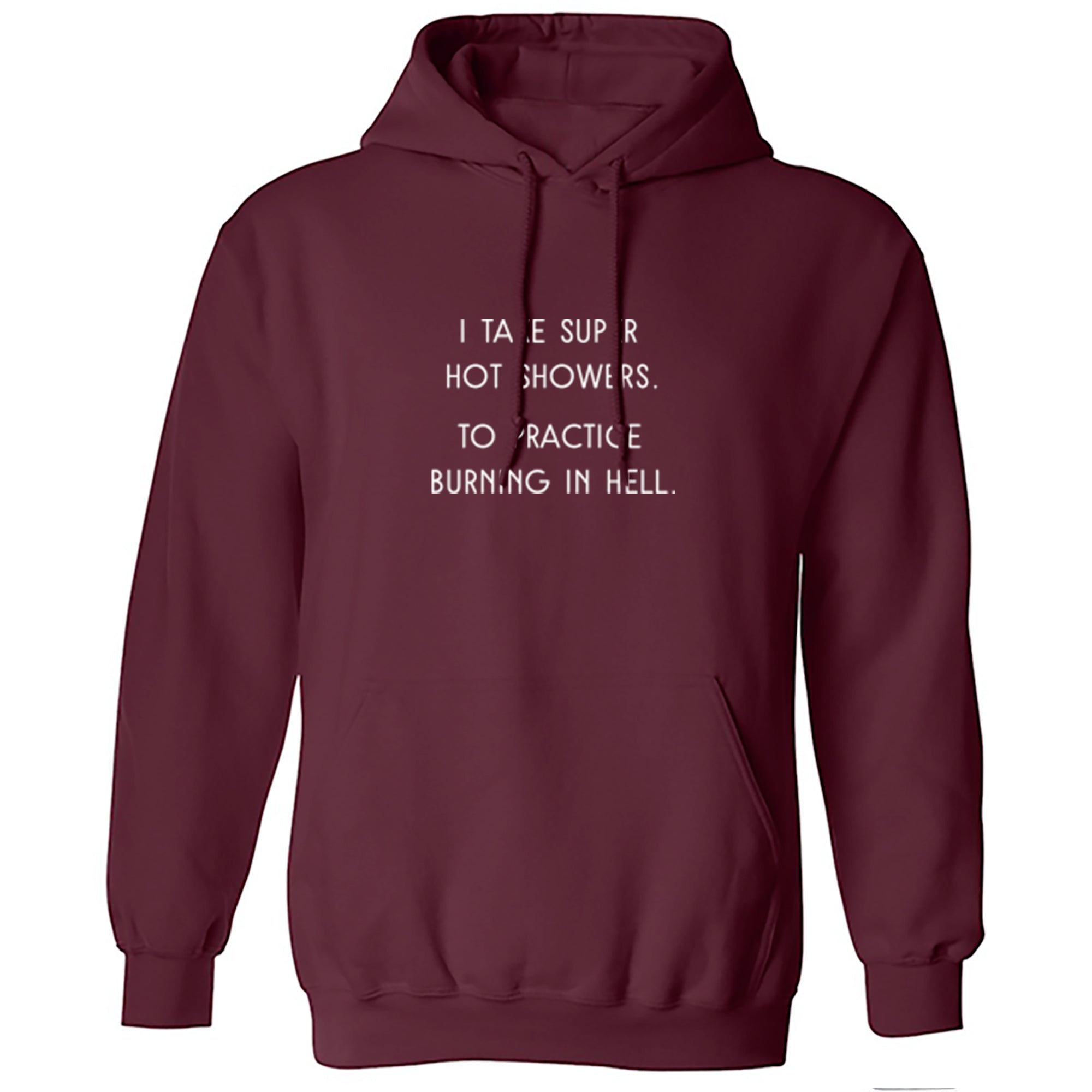 I Take Super Hot Showers. To Practice Burning In Hell. Unisex Hoodie S1121 - Illustrated Identity Ltd.