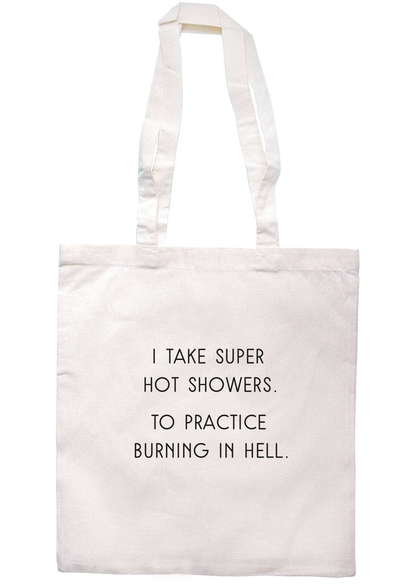 I Take Super Hot Showers. To Practice Burning In Hell. Tote Bag S1121 - Illustrated Identity Ltd.