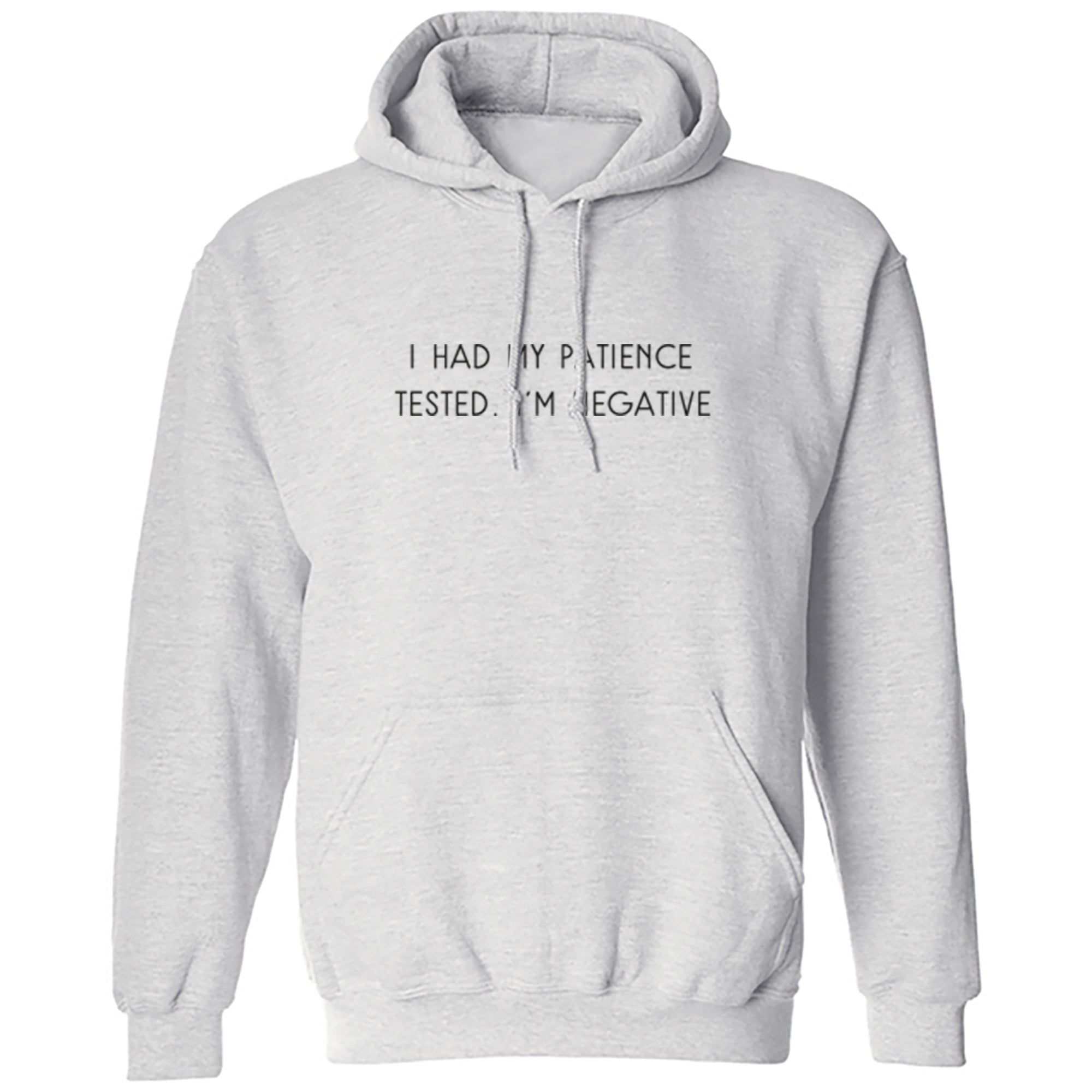 I Had My Patience Tested. I'm Negative Unisex Hoodie S1127 - Illustrated Identity Ltd.