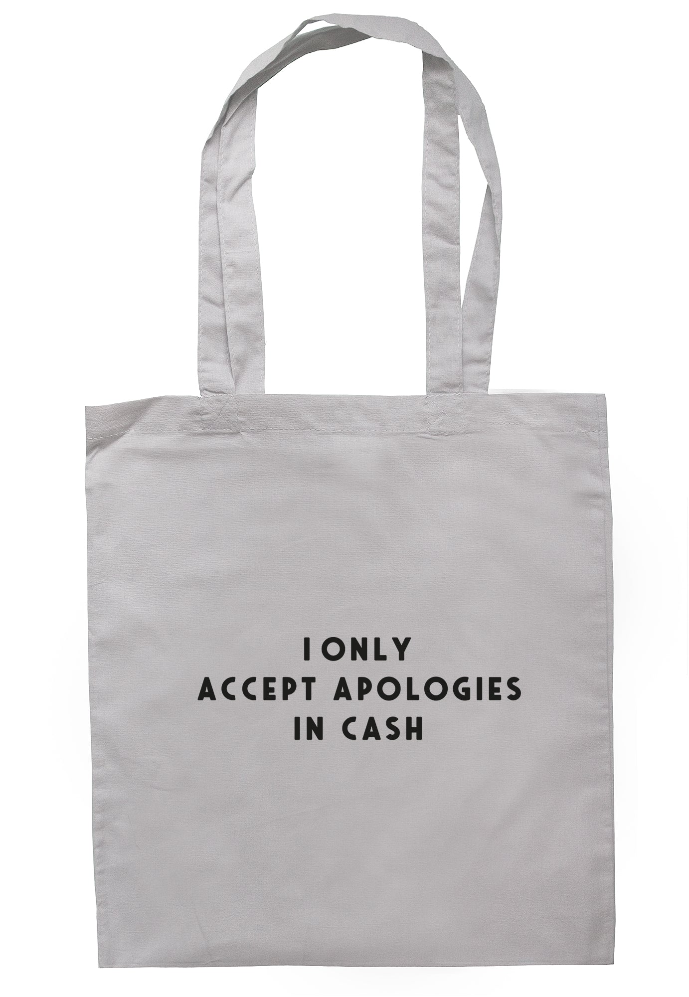 I Only Accept Apologies In Cash Tote Bag S1134 - Illustrated Identity Ltd.