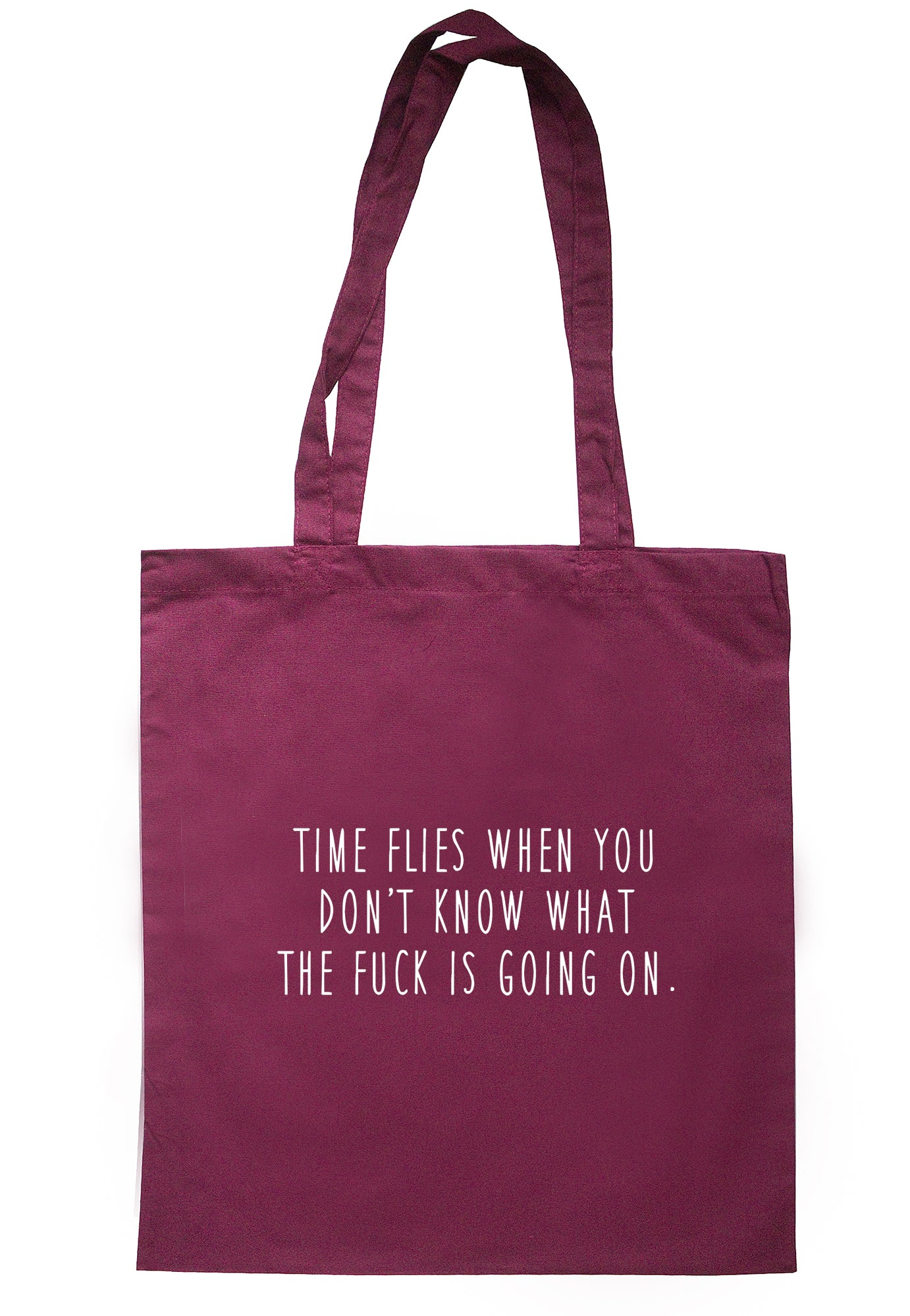 Time Flies When You Don't Know What The Fuck Is Going On Tote Bag S1135 - Illustrated Identity Ltd.