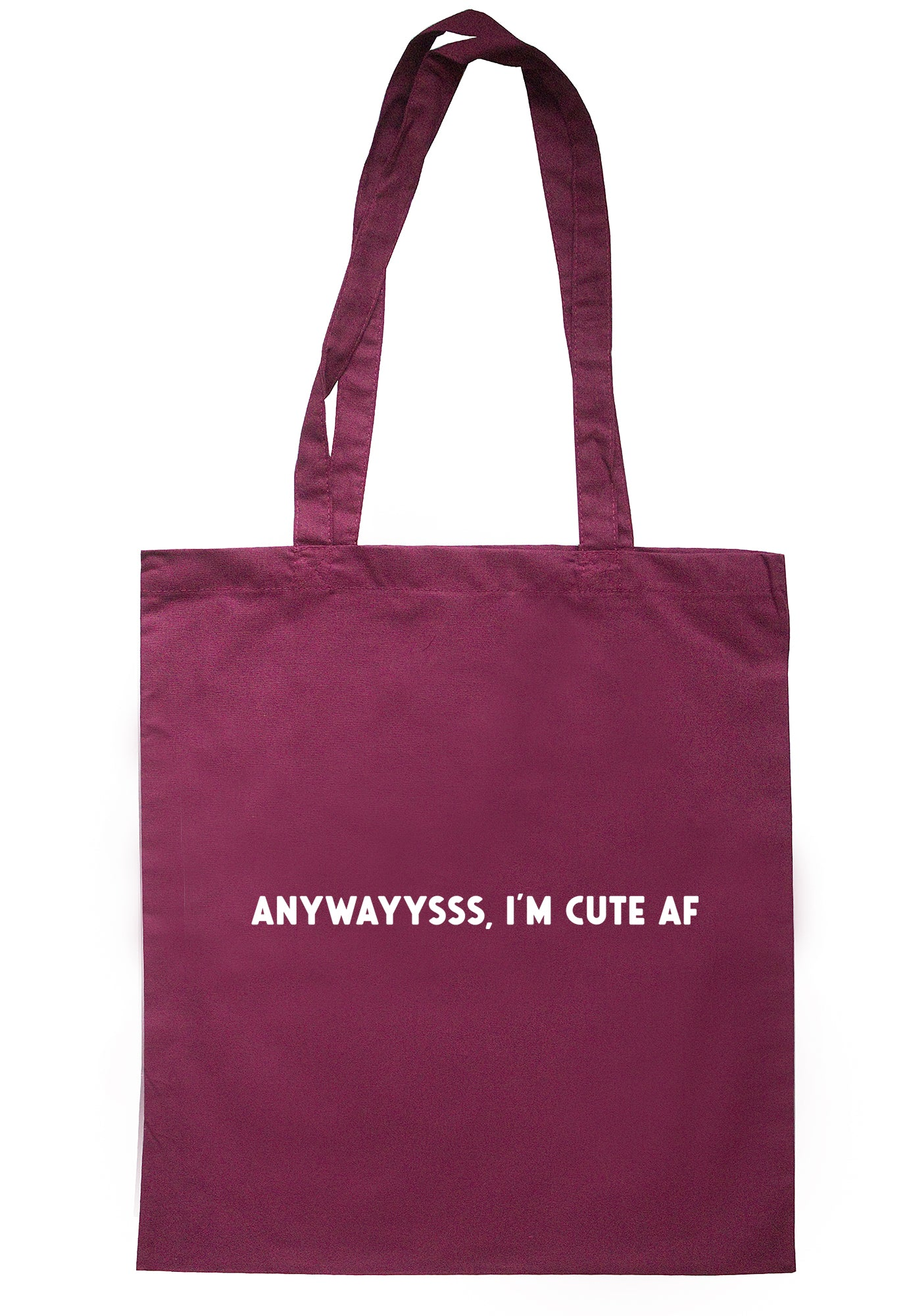 Anyways I'm Cute Af Tote Bag S1137 - Illustrated Identity Ltd.