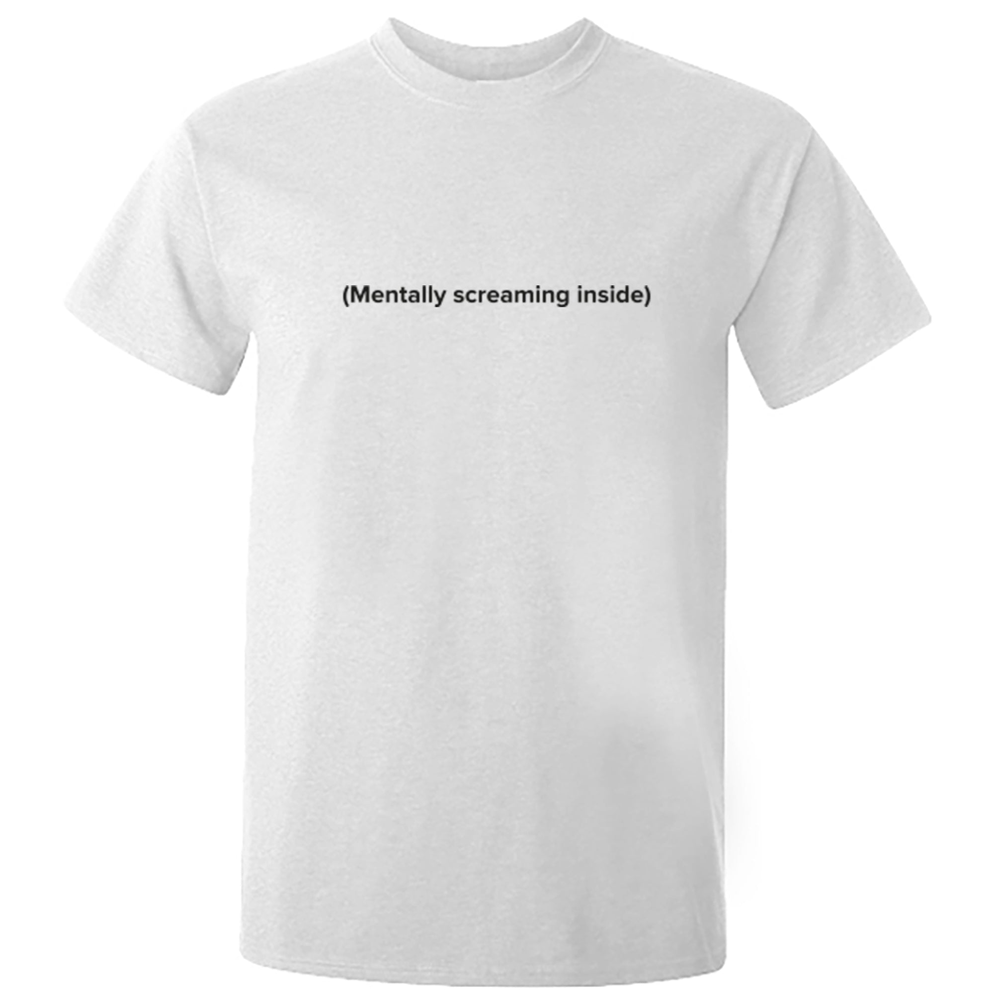 (Mentally Screaming Inside) Unisex Fit T-Shirt S1144 - Illustrated Identity Ltd.