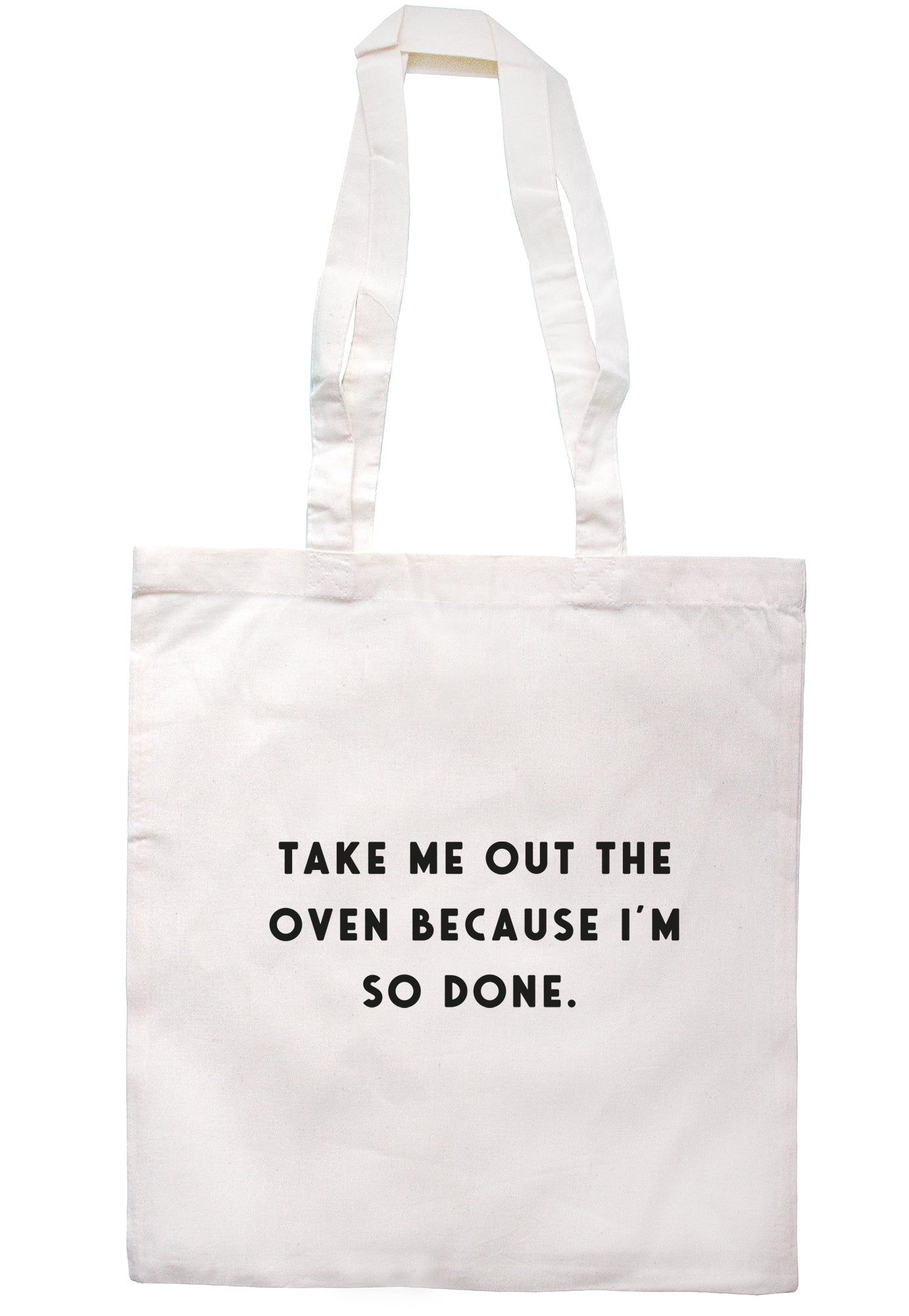 Take Me Out The Oven Because I'm So Done Tote Bag S1147 - Illustrated Identity Ltd.