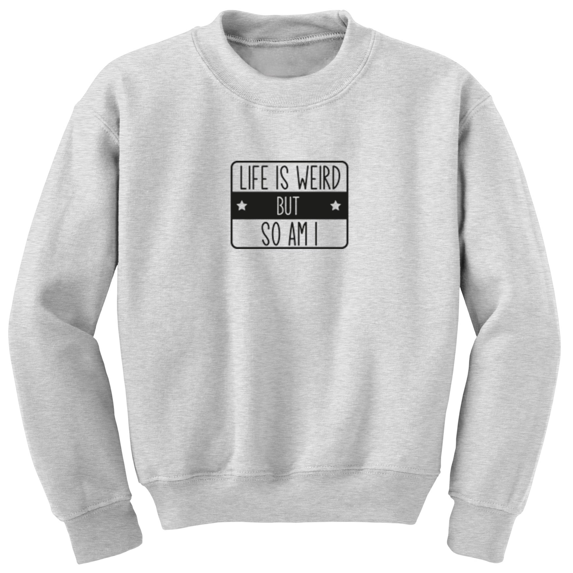 Life Is Weird But So Am I Unisex Jumper S1148 - Illustrated Identity Ltd.