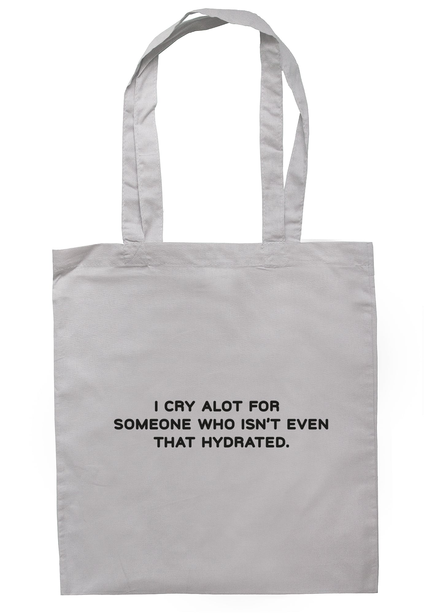 I Cry Alot For Someone Who Isn't Even That Hydrated Tote Bag S1157 - Illustrated Identity Ltd.