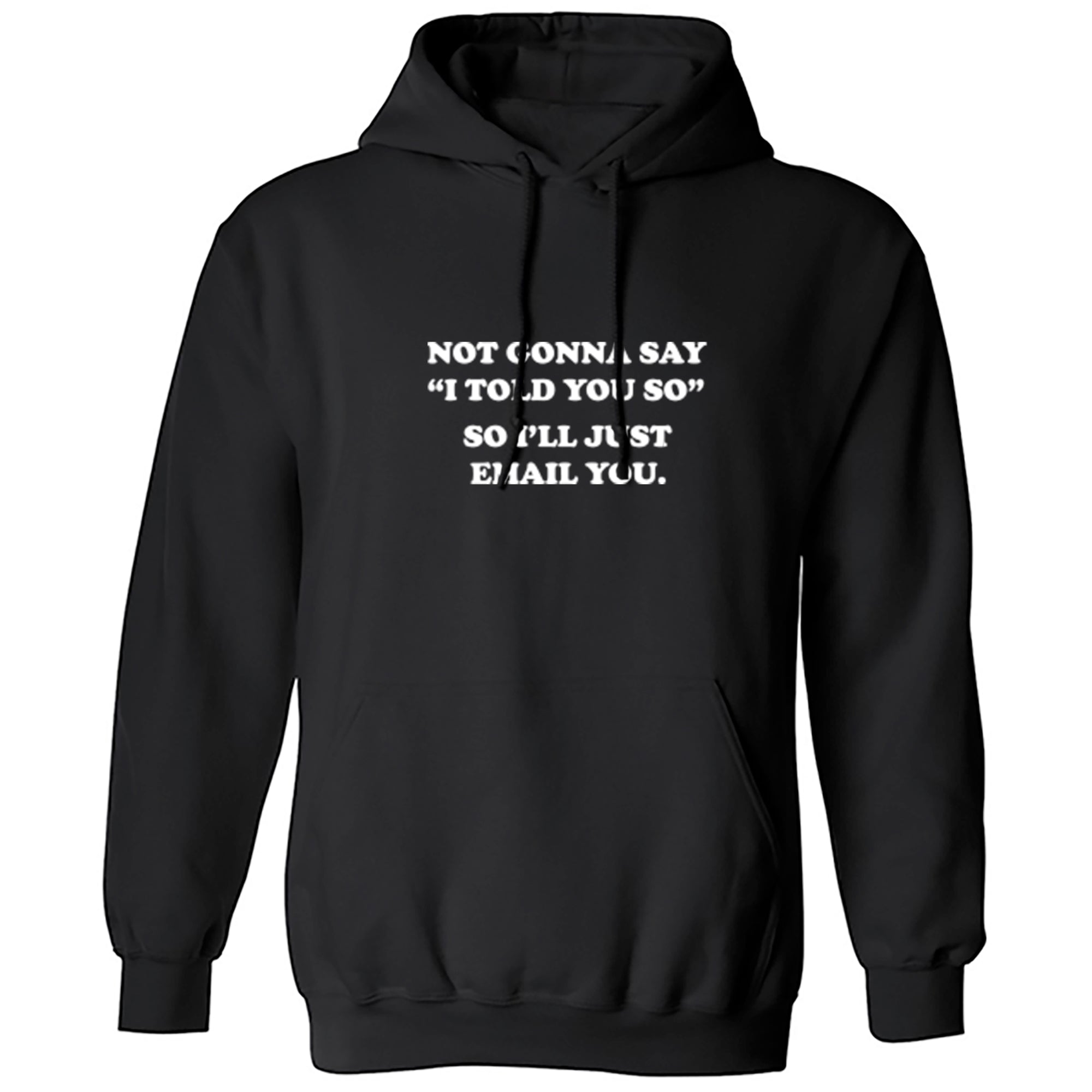 "Not Gonna Say ""I Told You So"" So I'll Just Email You Unisex Hoodie S1159 - Illustrated Identity Ltd."