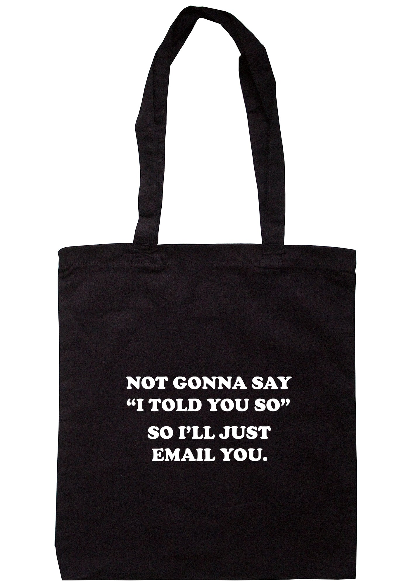 "Not Gonna Say ""I Told You So"" So I'll Just Email You Tote Bag S1159 - Illustrated Identity Ltd."