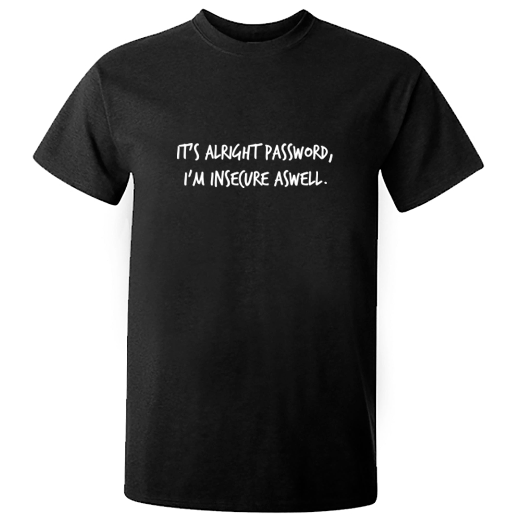 It's Alright Password, I'm Insecure Aswell Unisex Fit T-Shirt S1169 - Illustrated Identity Ltd.
