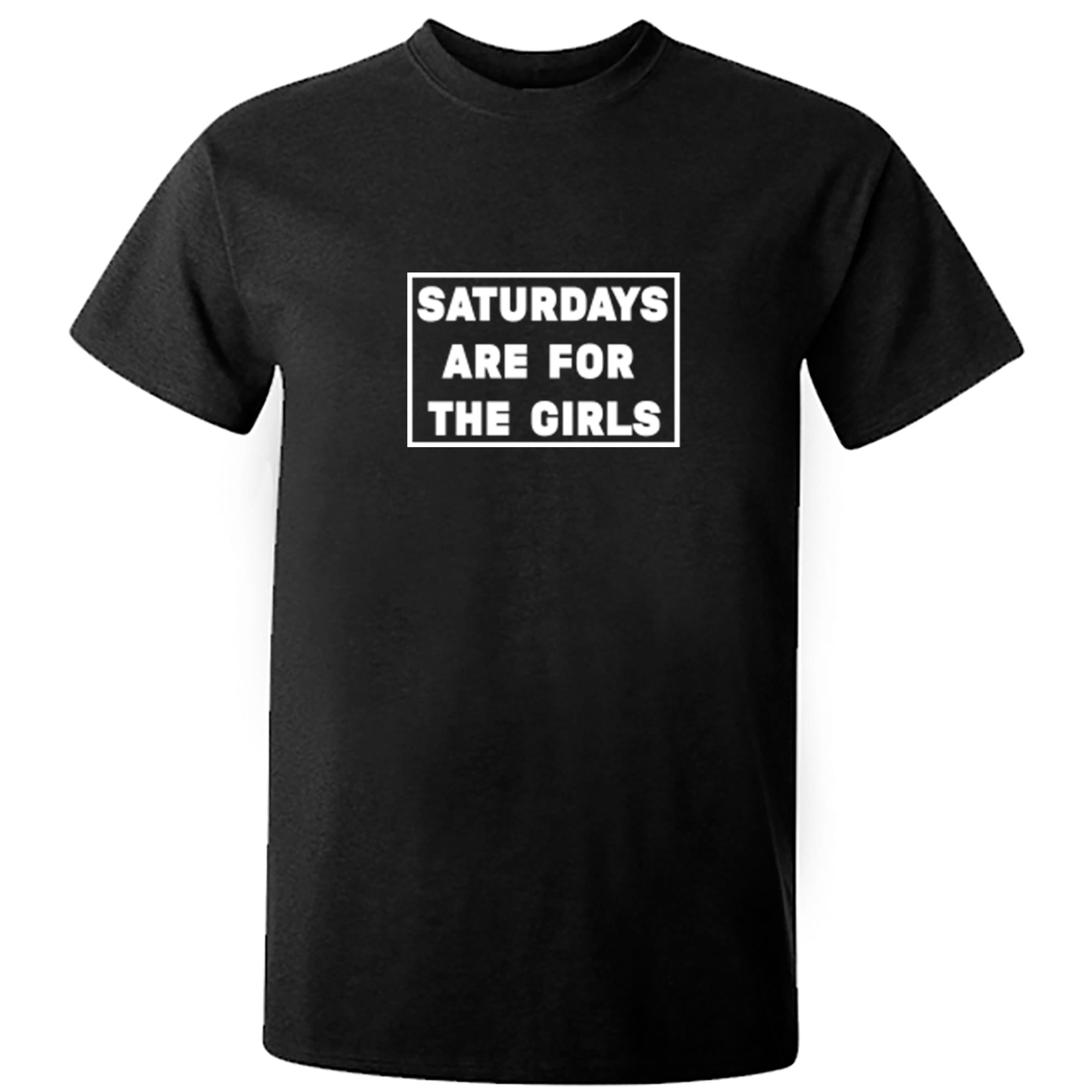 Saturdays Are For The Girls Unisex Fit T-Shirt S1171 - Illustrated Identity Ltd.