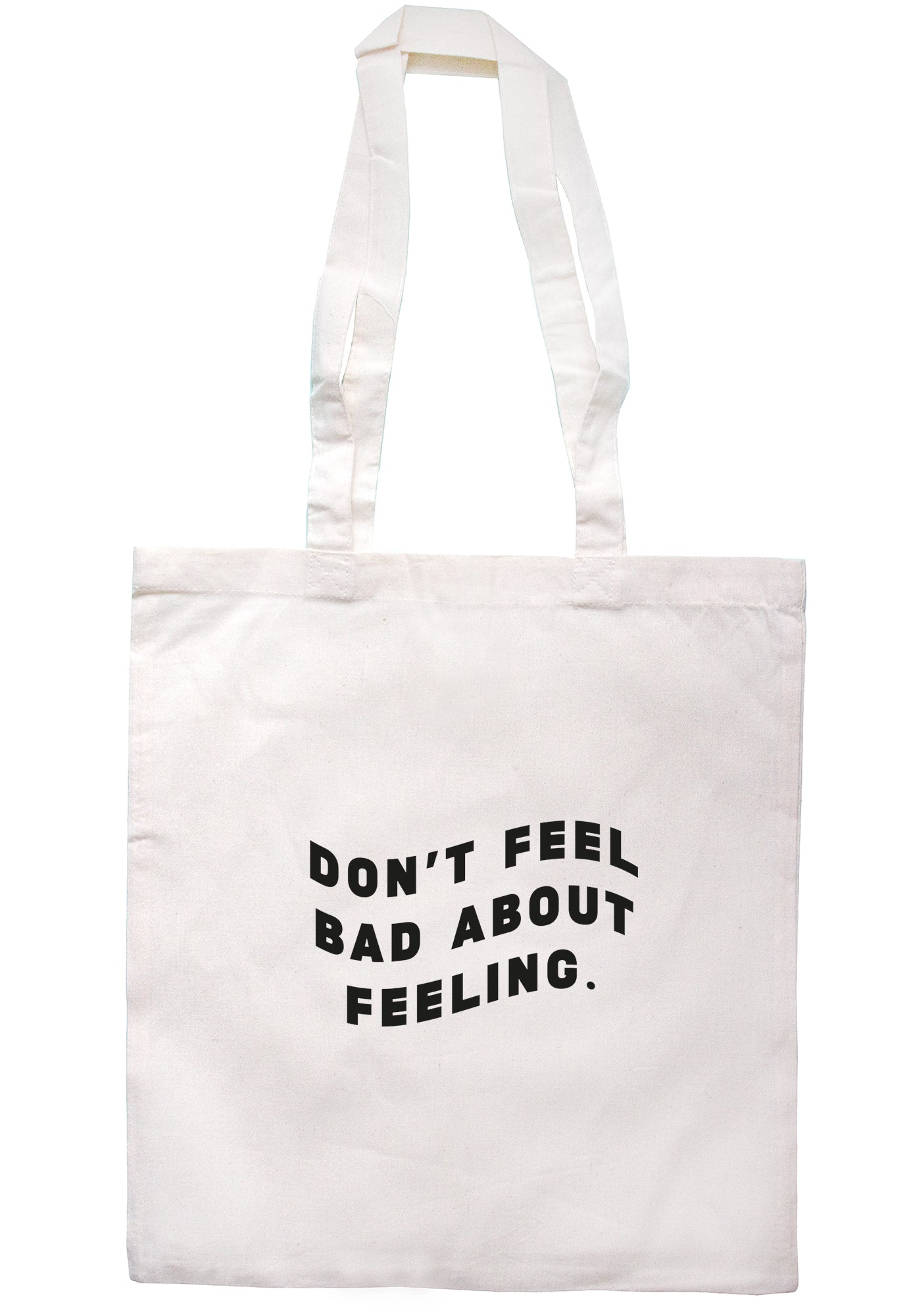 Don't Feel Bad About Feeling Tote Bag S1177 - Illustrated Identity Ltd.