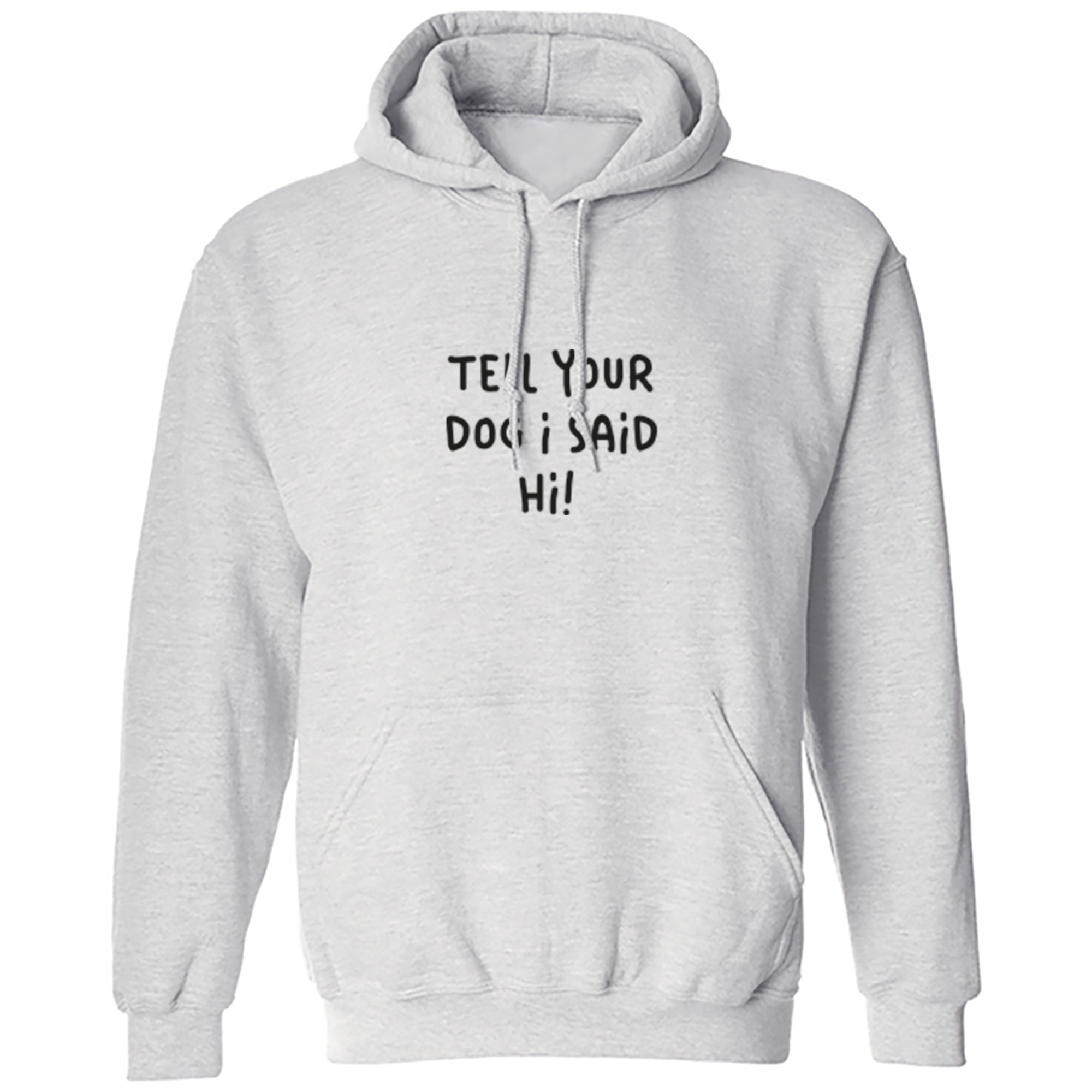Tell Your Dog I Said Hi! Unisex Hoodie S1184 - Illustrated Identity Ltd.