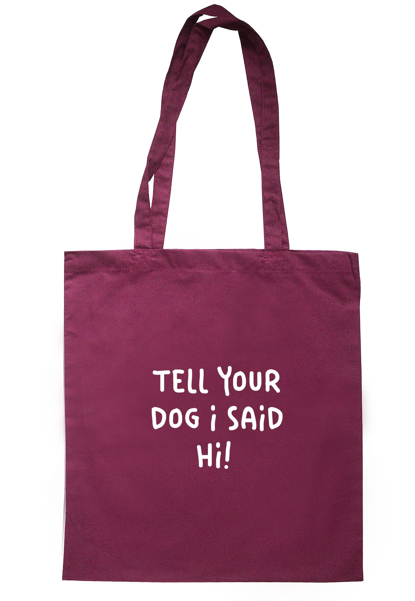 Tell Your Dog I Said Hi! Tote Bag S1184 - Illustrated Identity Ltd.