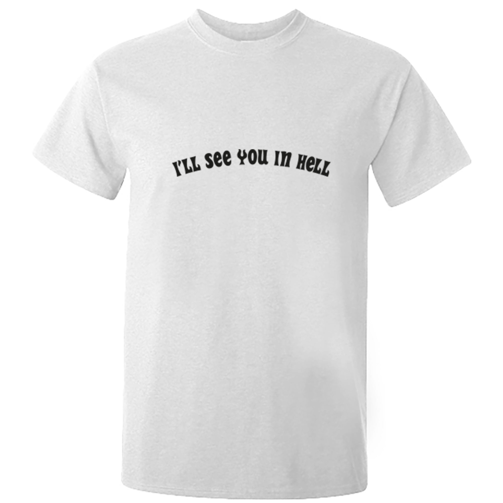 I'll See You In Hell Unisex Fit T-Shirt S1202 - Illustrated Identity Ltd.