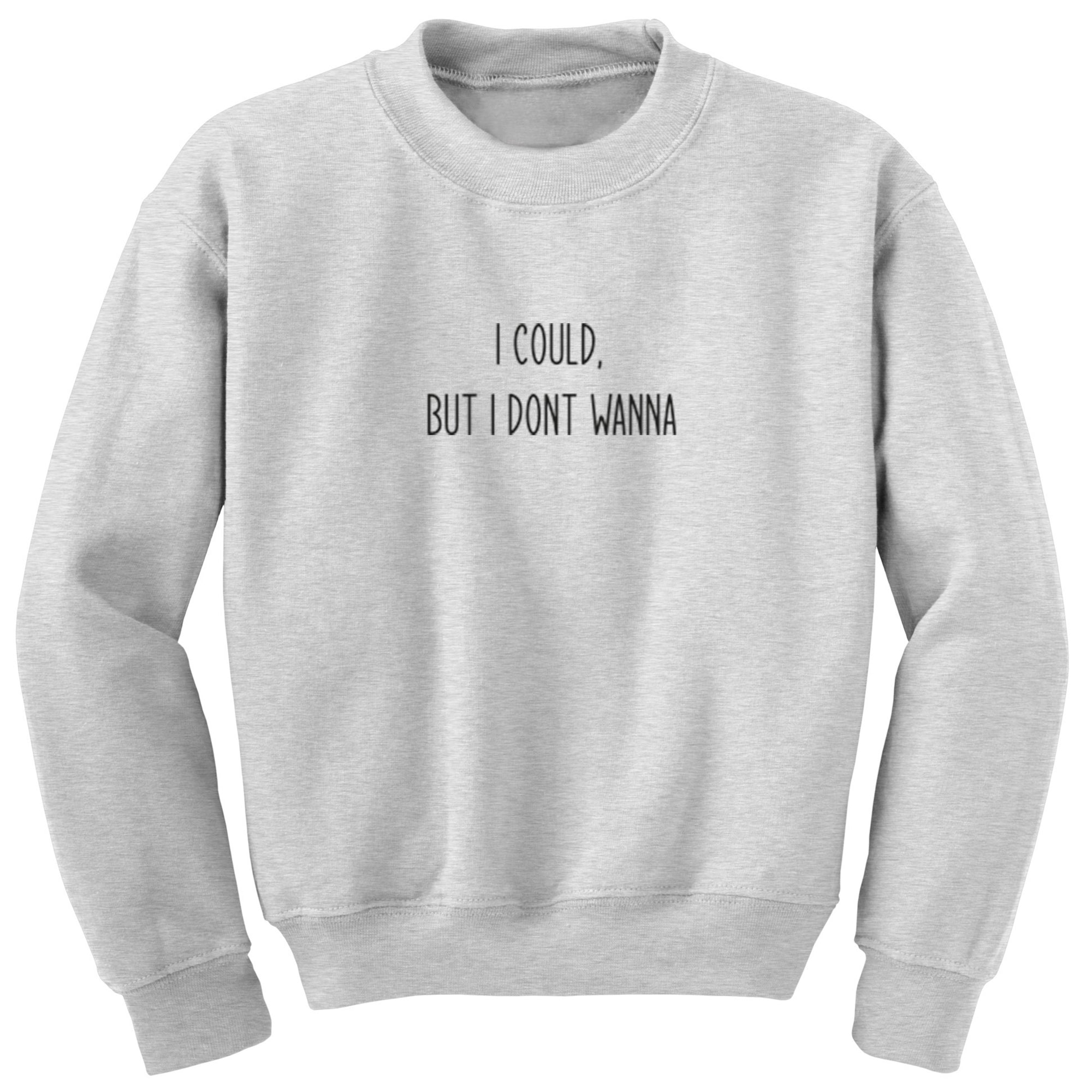 I Could, But I Don't Wanna Unisex Jumper S1206 - Illustrated Identity Ltd.