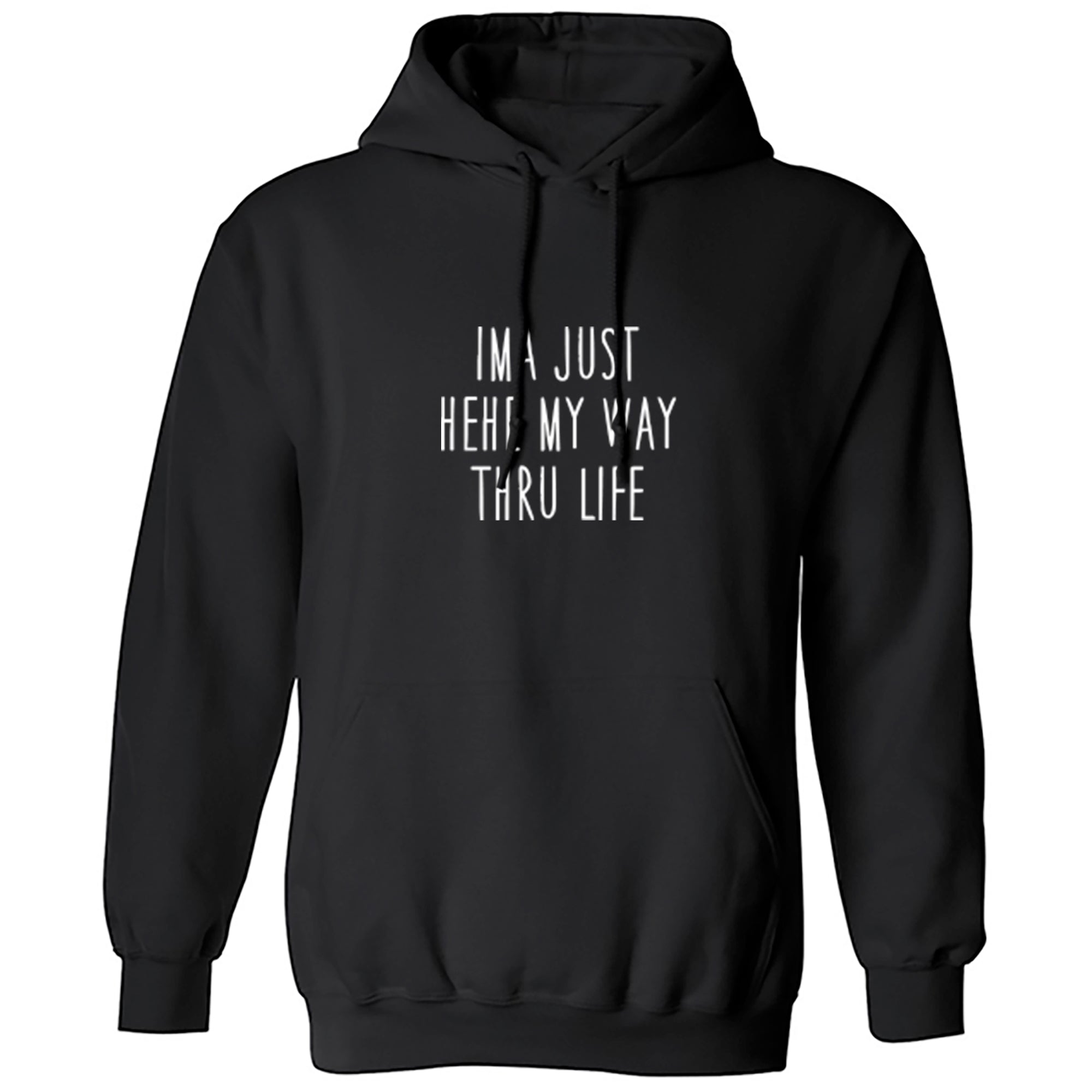 Ima Just Hehe My Way Thru Life Unisex Hoodie S1209