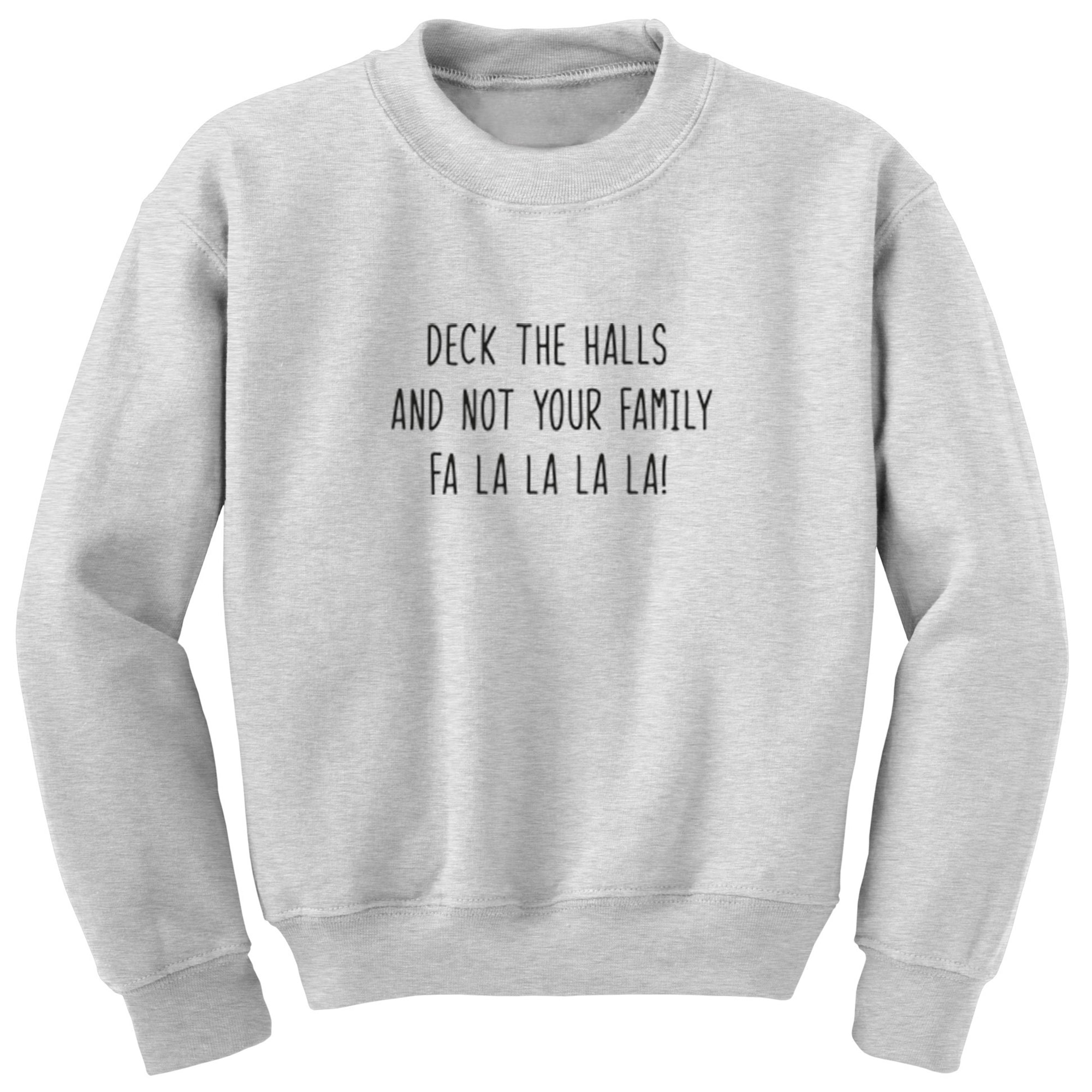 Deck The Halls And Not Your Family Fa La La La La Unisex Jumper S1215