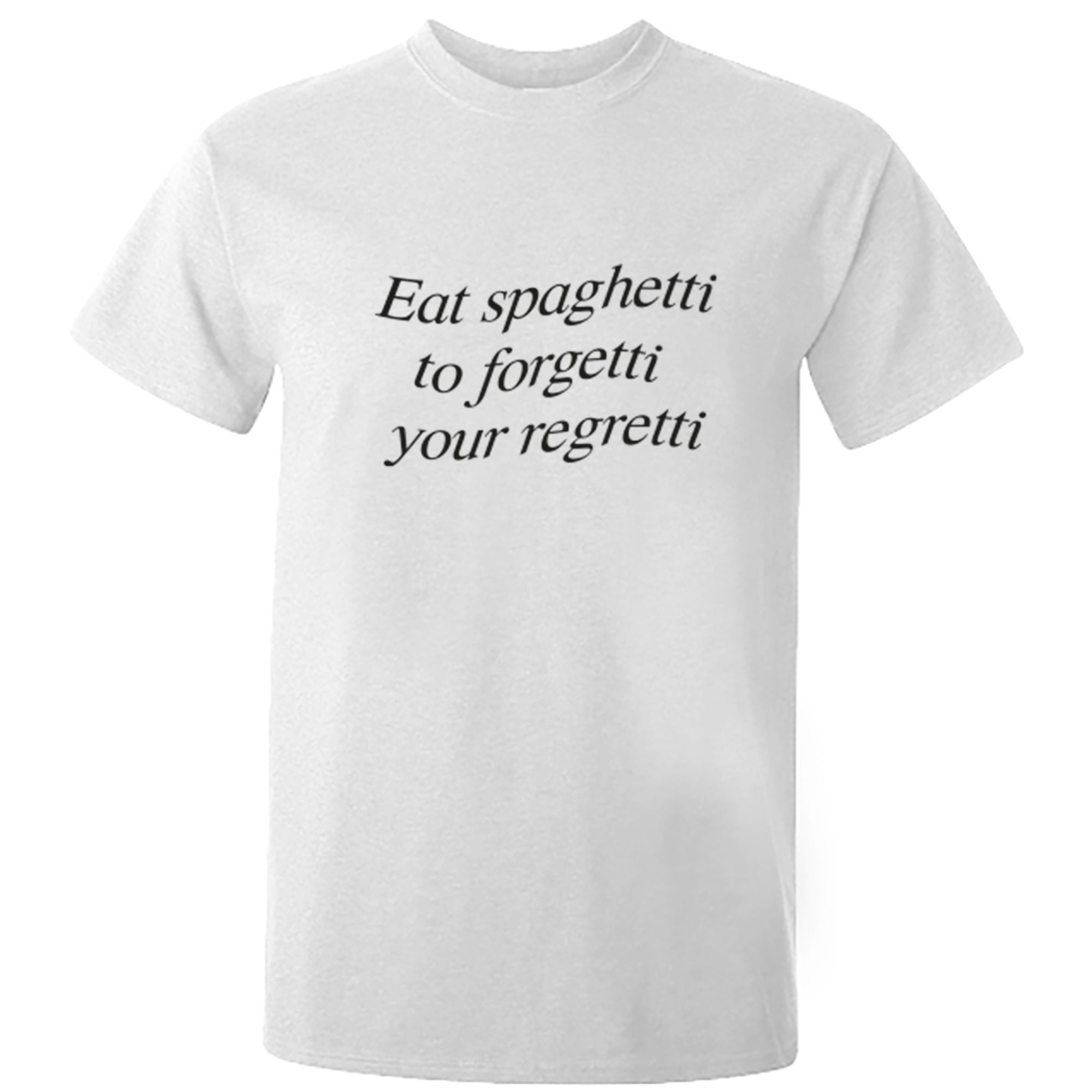 Eat Spaghetti To Forgetti Your Regretti Unisex Fit T-Shirt S0900 - Illustrated Identity Ltd.