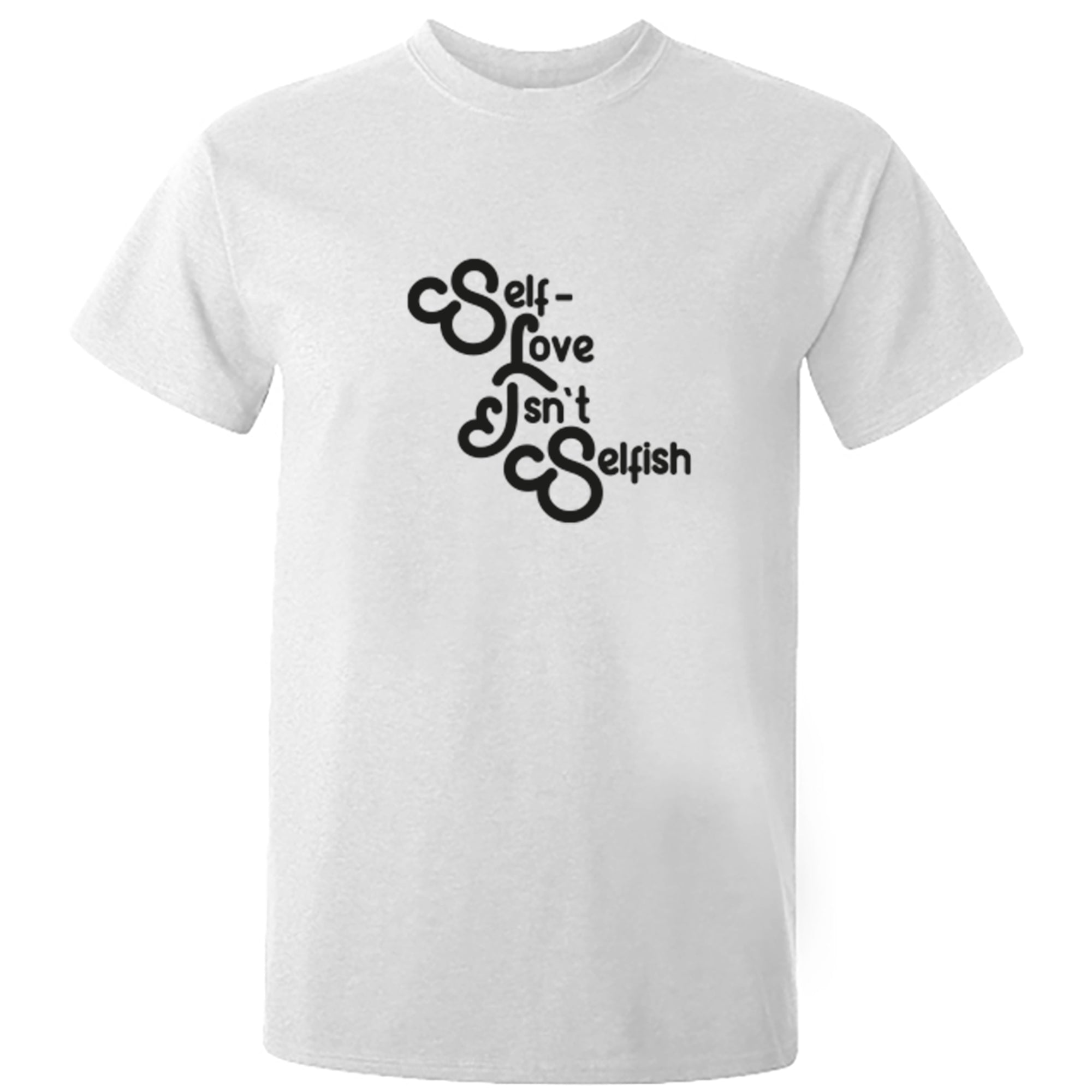 Self Love Isn't Selfish Unisex Fit T-Shirt S0912 - Illustrated Identity Ltd.