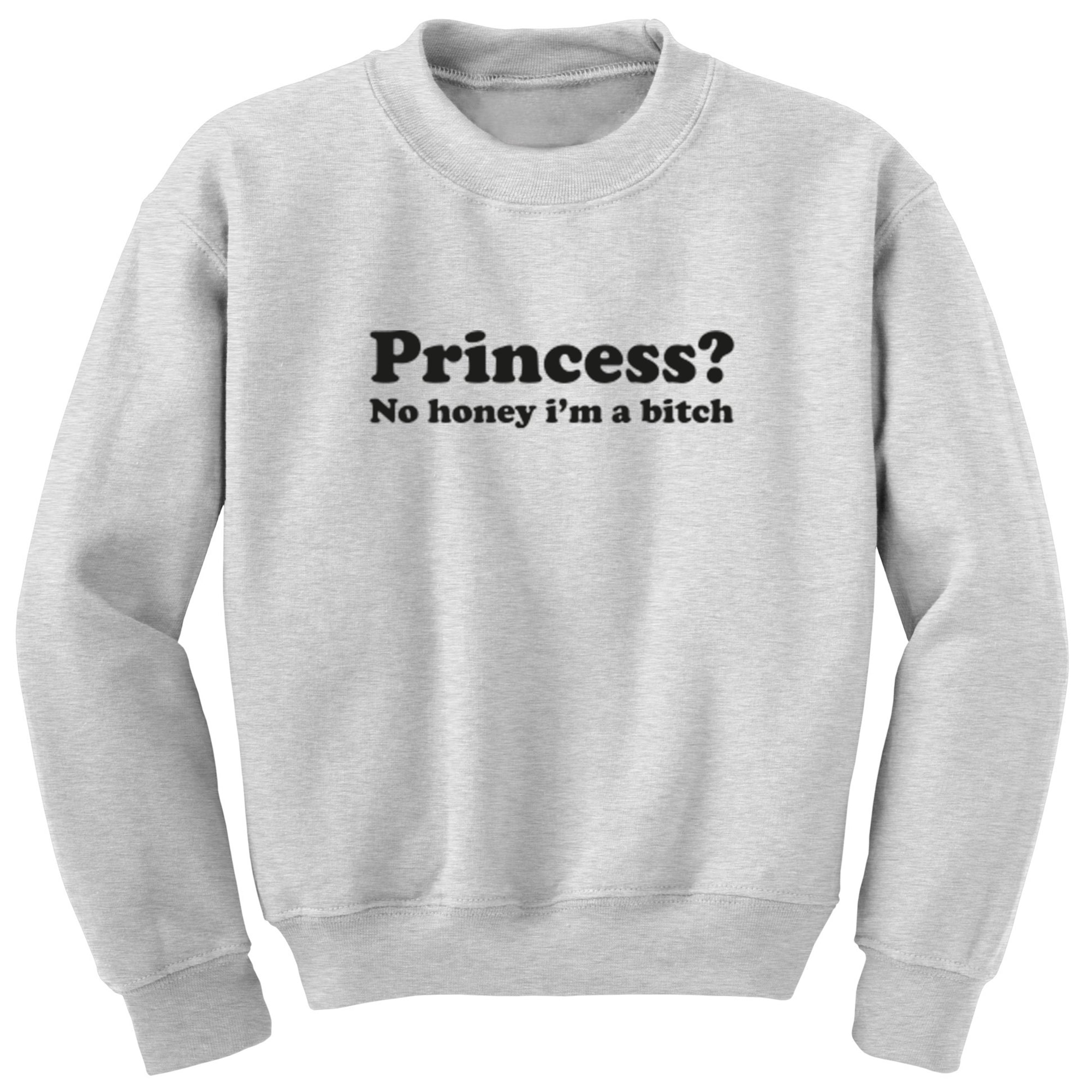 Princess? No Honey I'm A Bitch Unisex Jumper S0910 - Illustrated Identity Ltd.