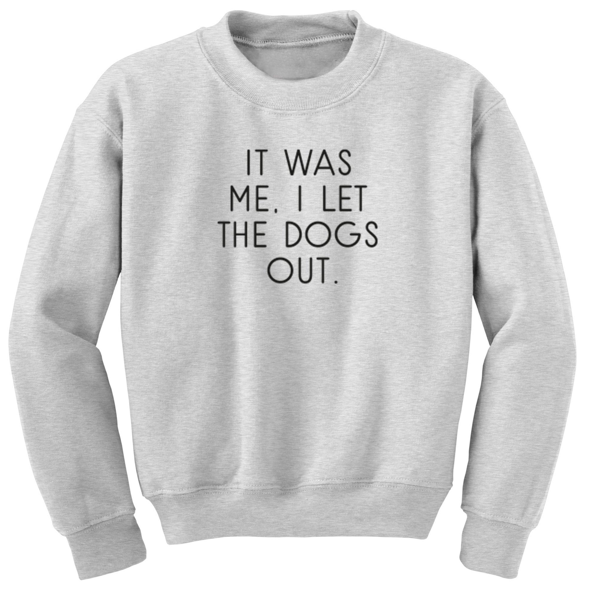 It Was Me, I Let The Dogs Out Unisex Jumper S0899 - Illustrated Identity Ltd.