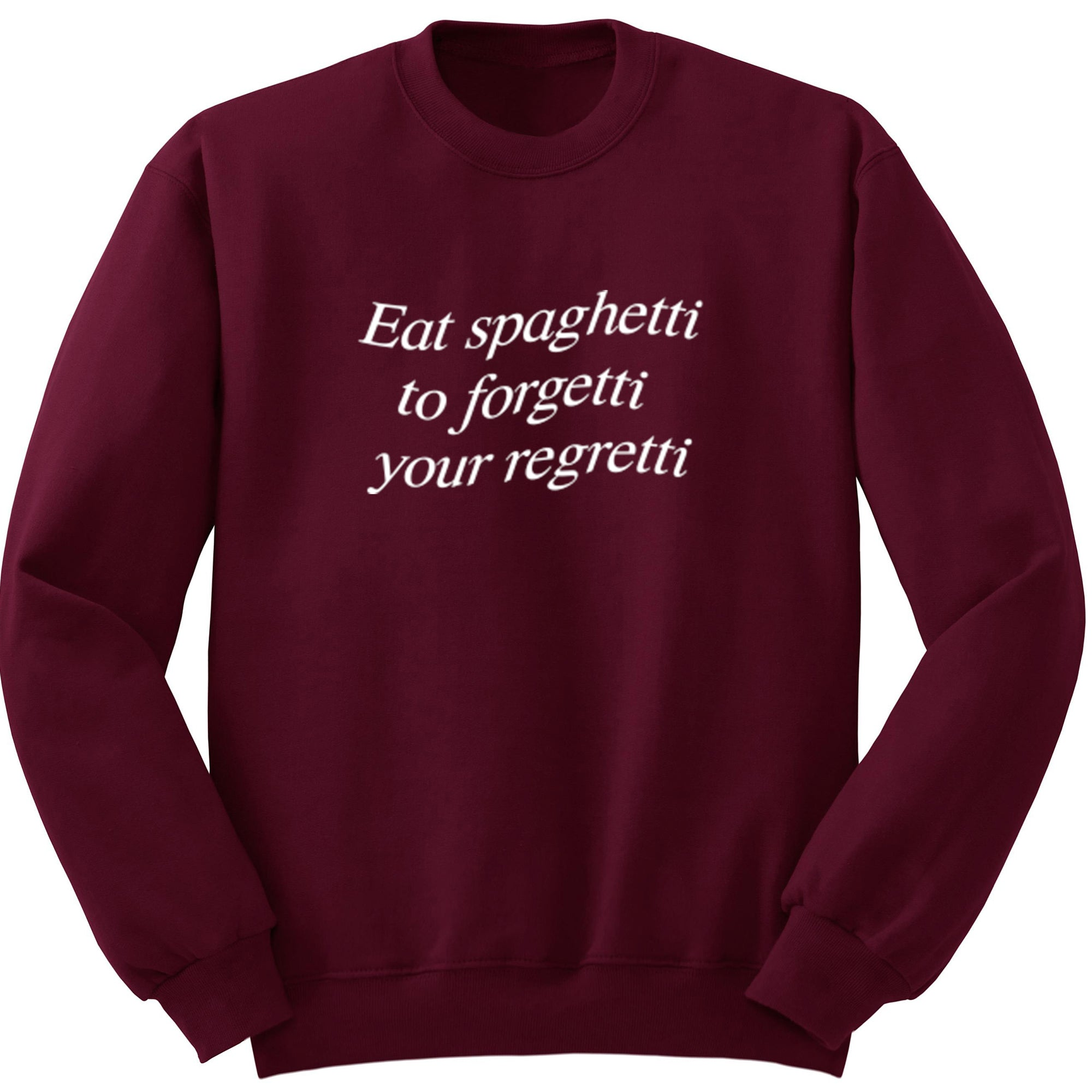 Eat Spaghetti To Forgetti Your Regretti Unisex Jumper S0900 - Illustrated Identity Ltd.