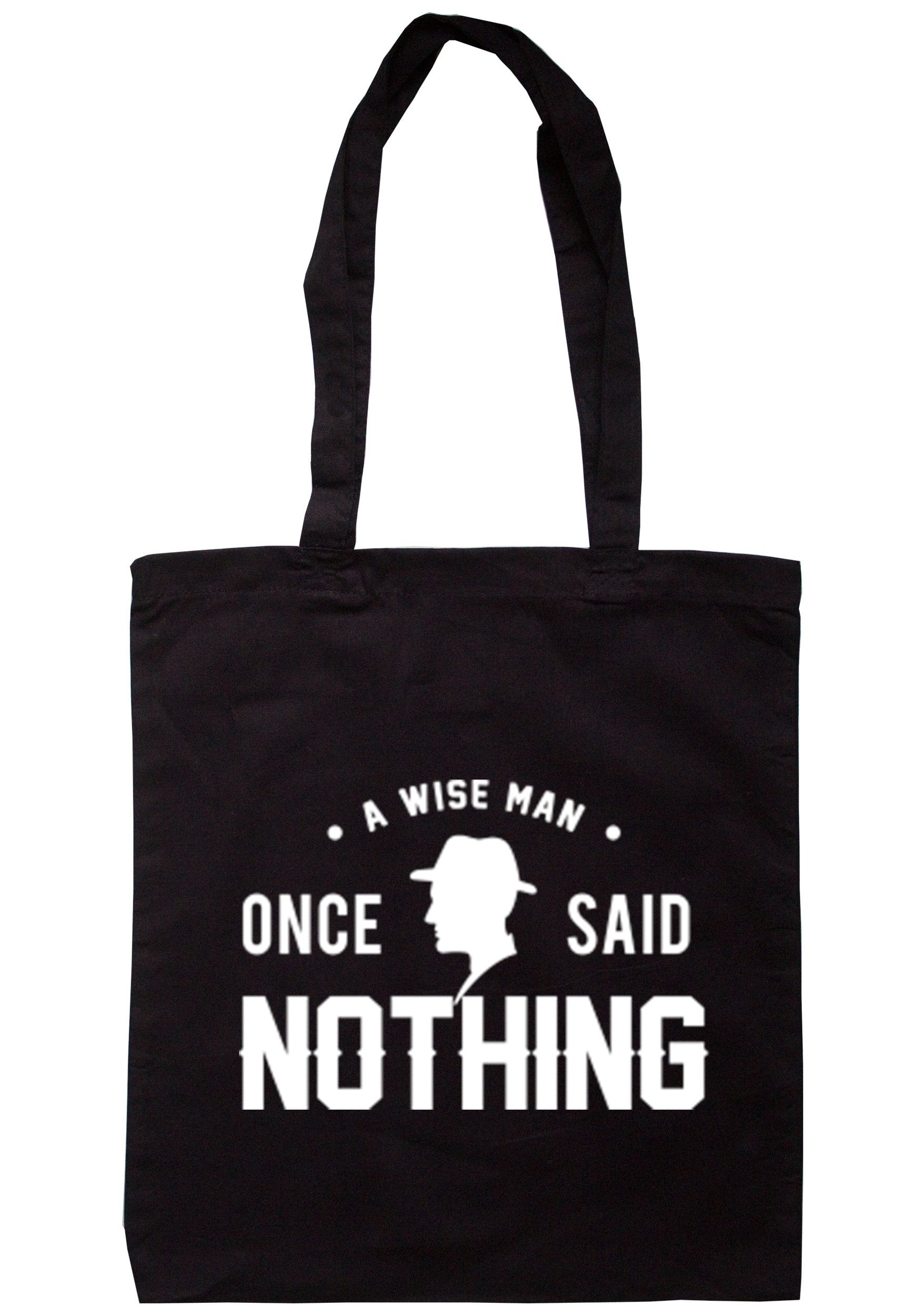 A Wise Man Once Said Nothing Tote Bag TB0176 - Illustrated Identity Ltd.