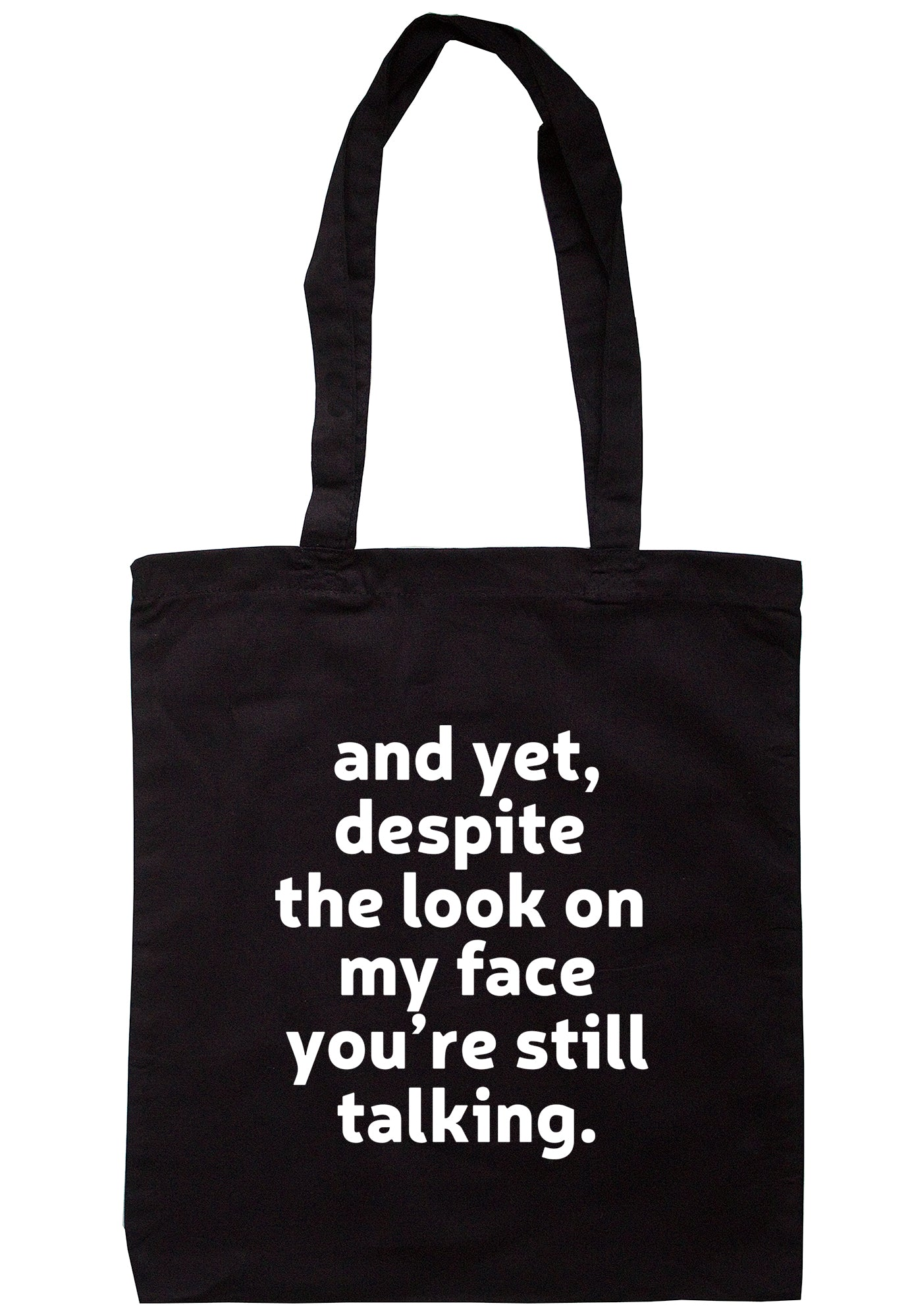 And Yet, Despite The Look On My Face You're Still Talking. Tote Bag TB1652 - Illustrated Identity Ltd.