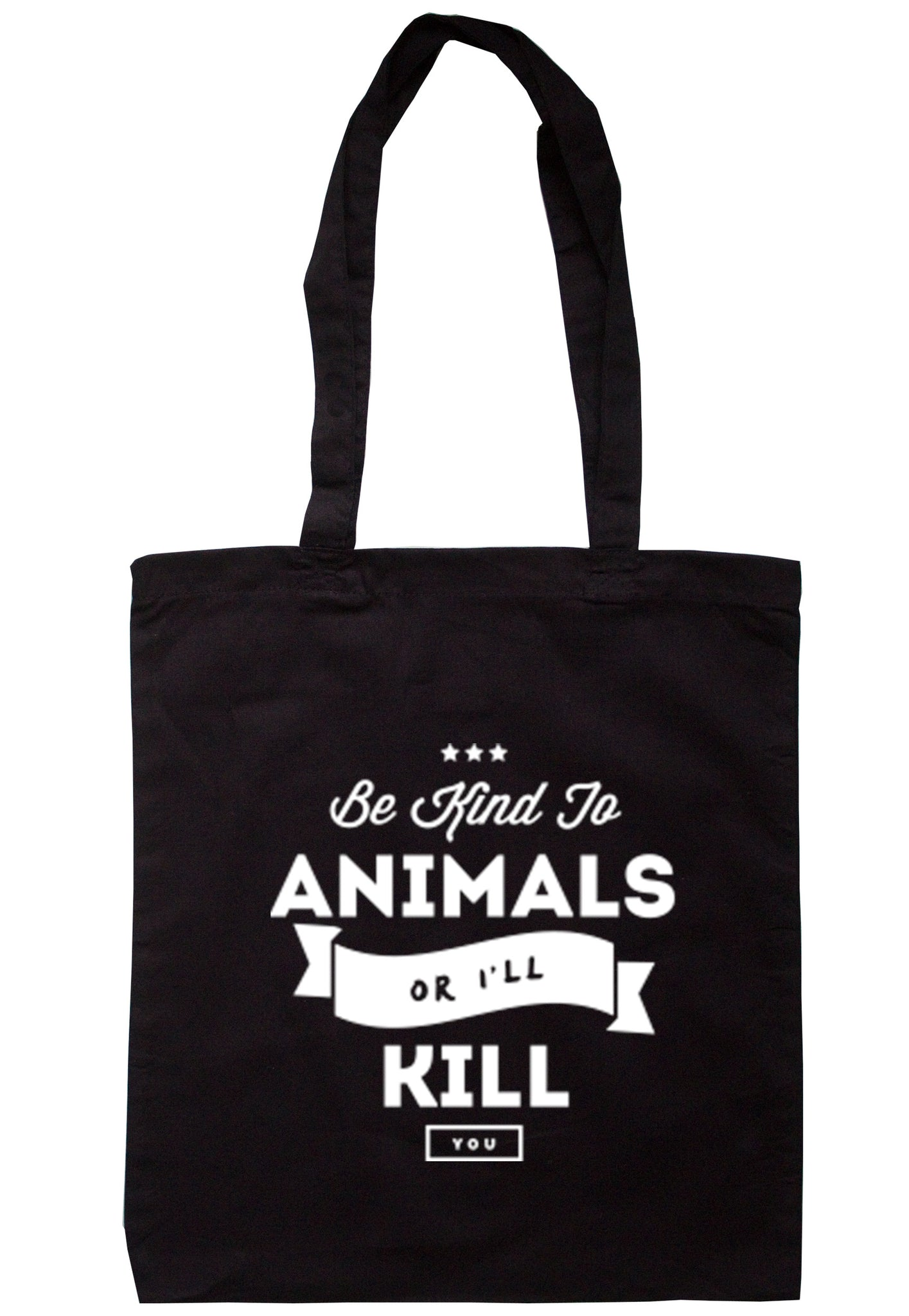 Be Kind To Animals Or I'll Kill You Tote Bag TB0226