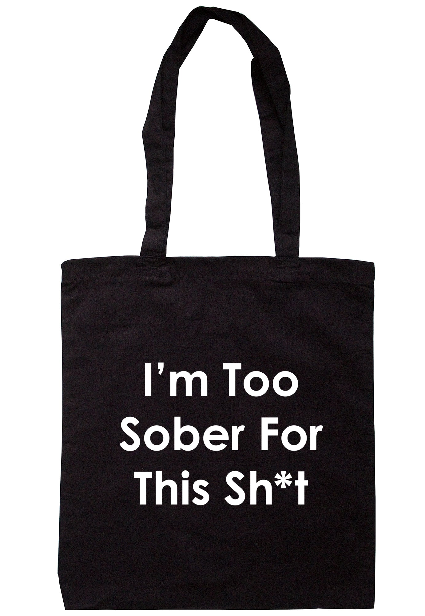I'm Too Sober For This Sh*t Tote Bag TB1999