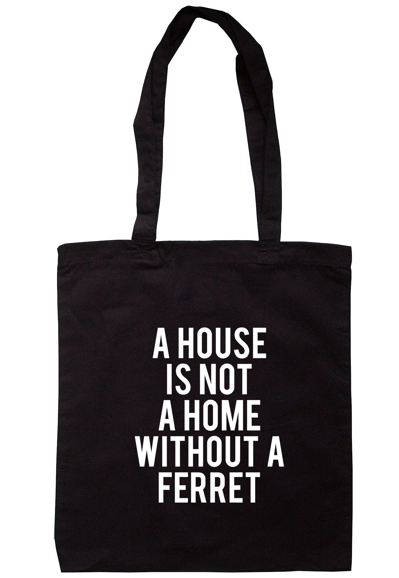 A House Is Not A Home Without A Ferret Tote Bag TB1660