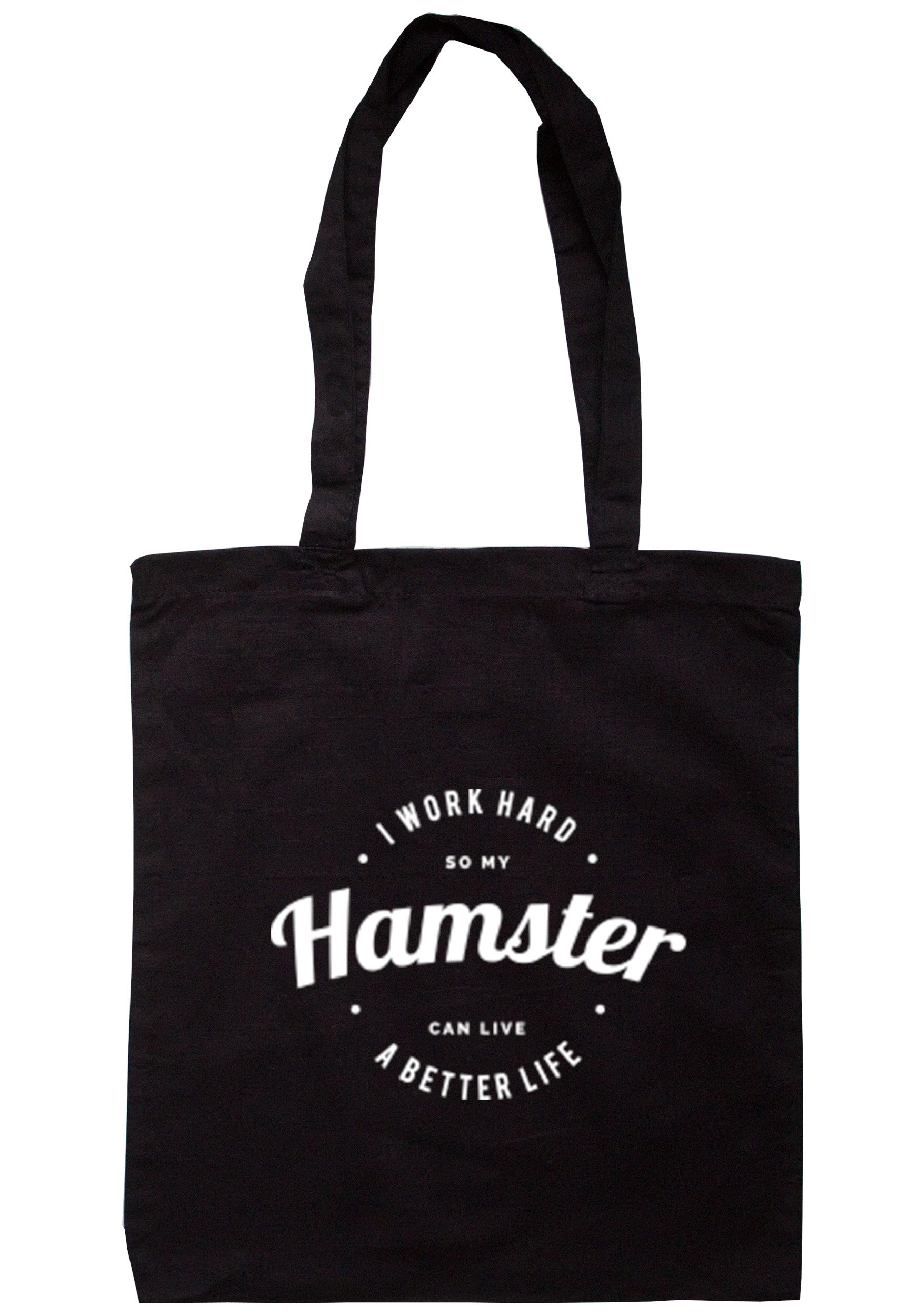 I Work Hard So My Hamster Can Live A Better Life Tote Bag TB0231 - Illustrated Identity Ltd.