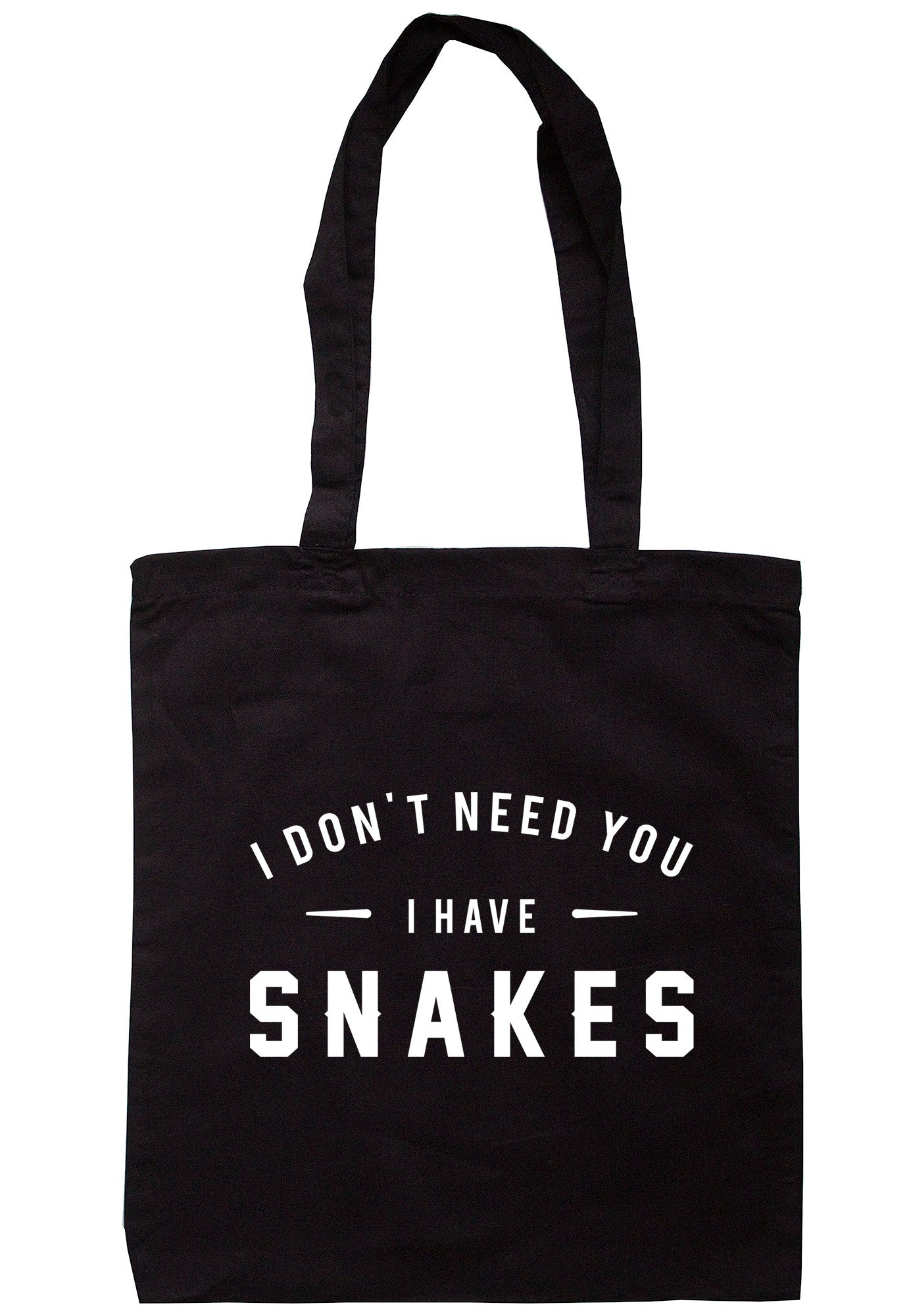 I Don't Need You I Have Snakes Tote Bag TB0615 - Illustrated Identity Ltd.