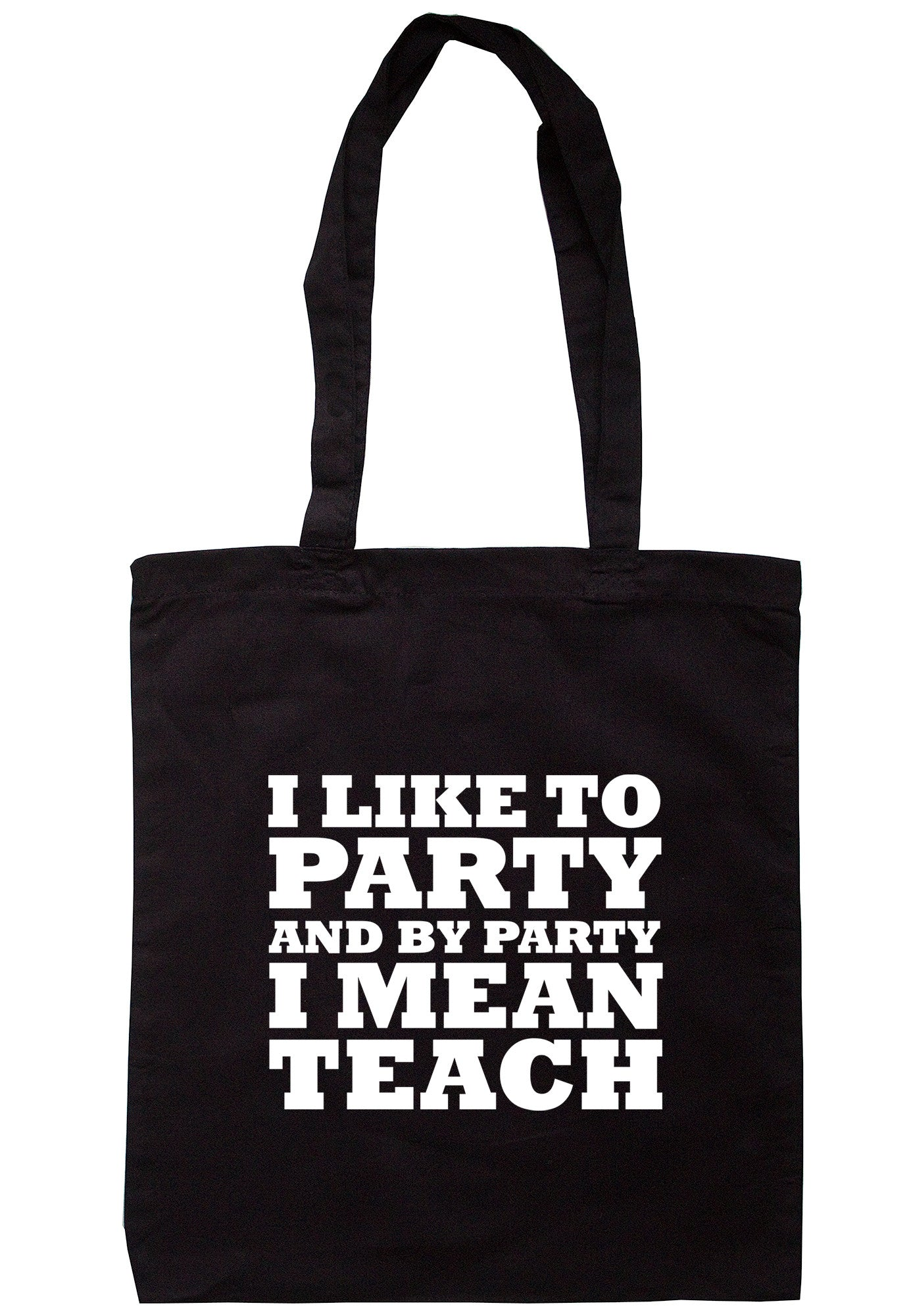 I Like To Party And By Party I Mean Teach Tote Bag TB0619 - Illustrated Identity Ltd.