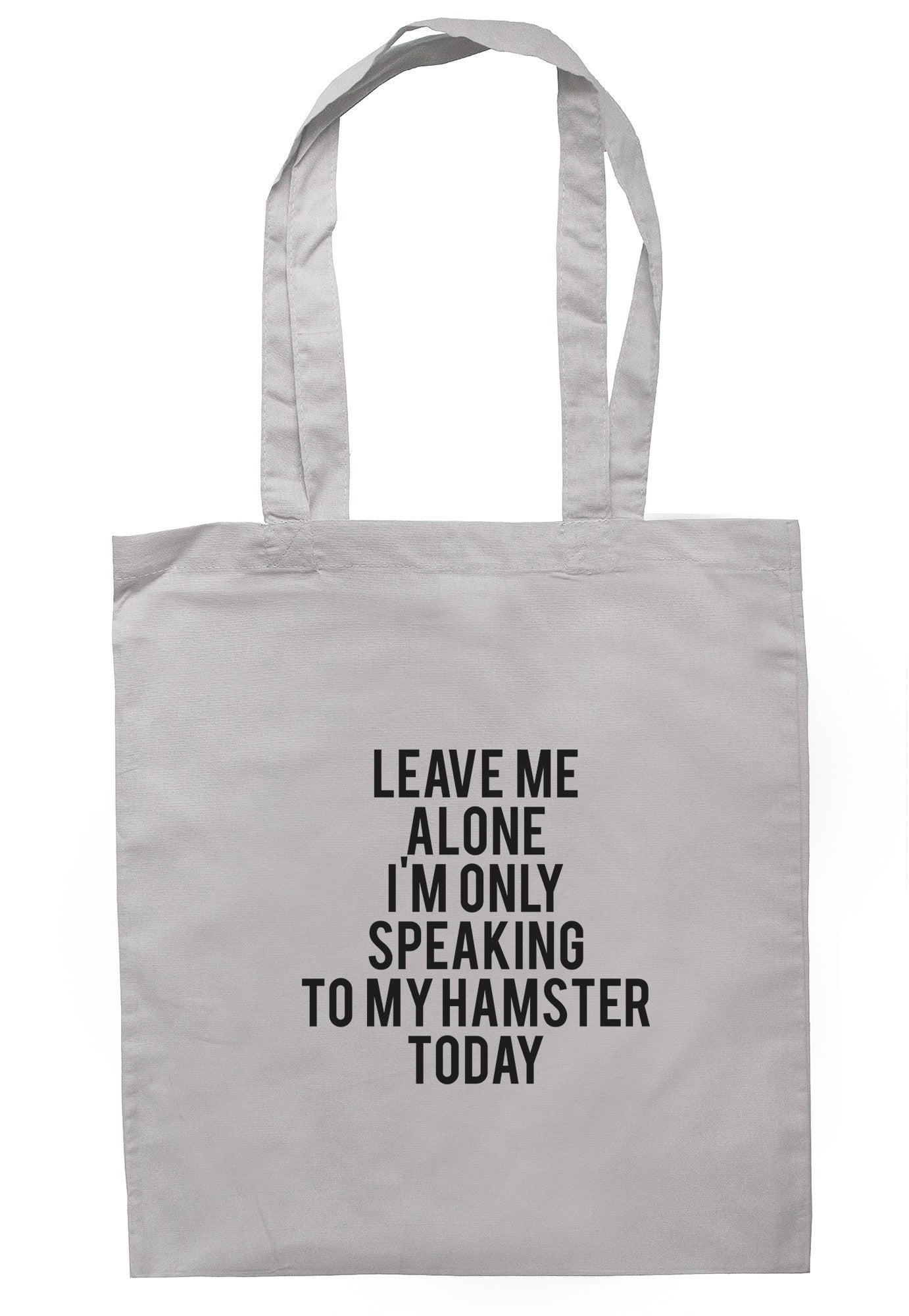 Leave Me Alone I'm Only Speaking To My Hamster Today Tote Bag TB0747 - Illustrated Identity Ltd.