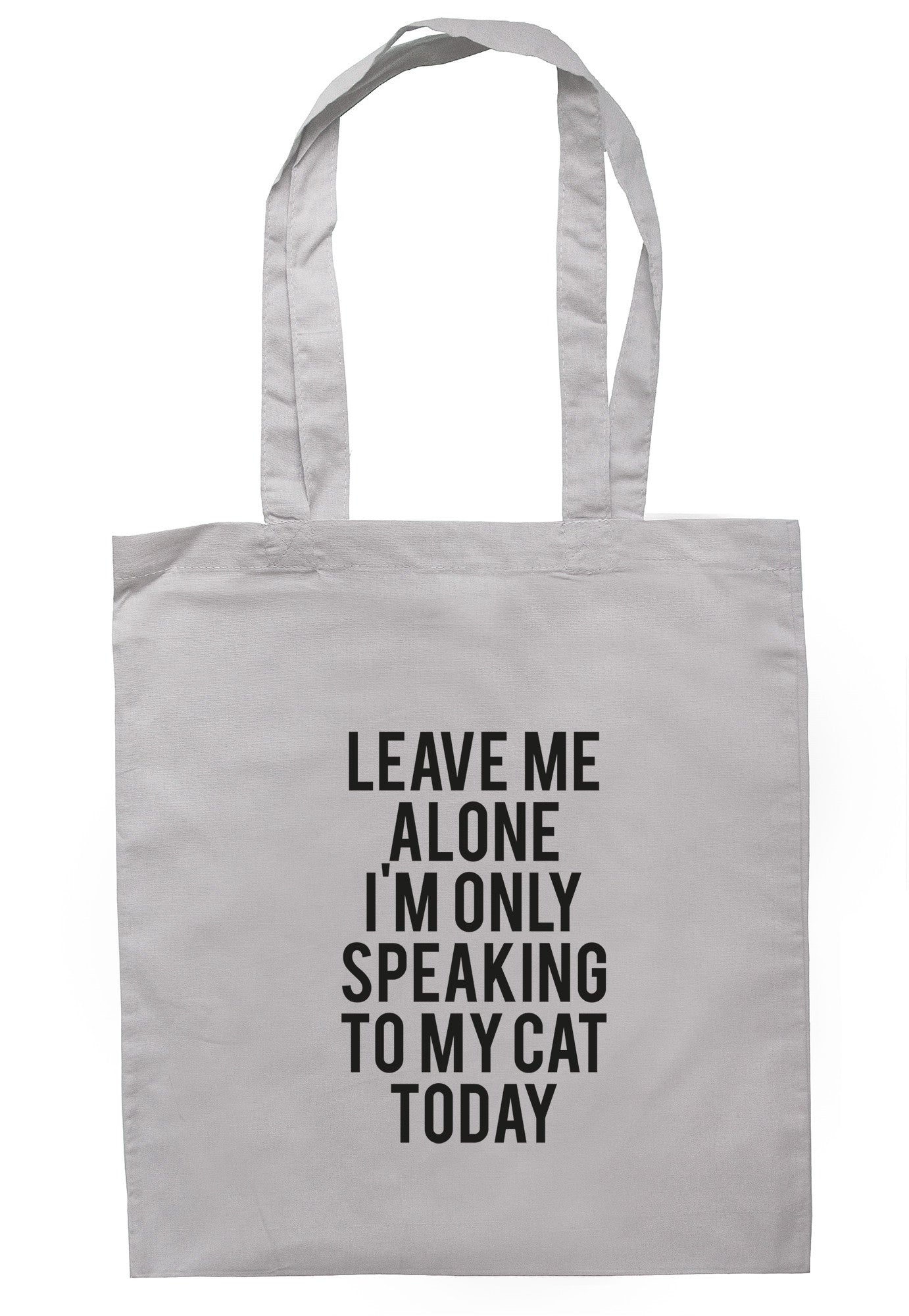 Leave Me Alone I'm Only Speaking To My Cat Today Tote Bag TB0739 - Illustrated Identity Ltd.