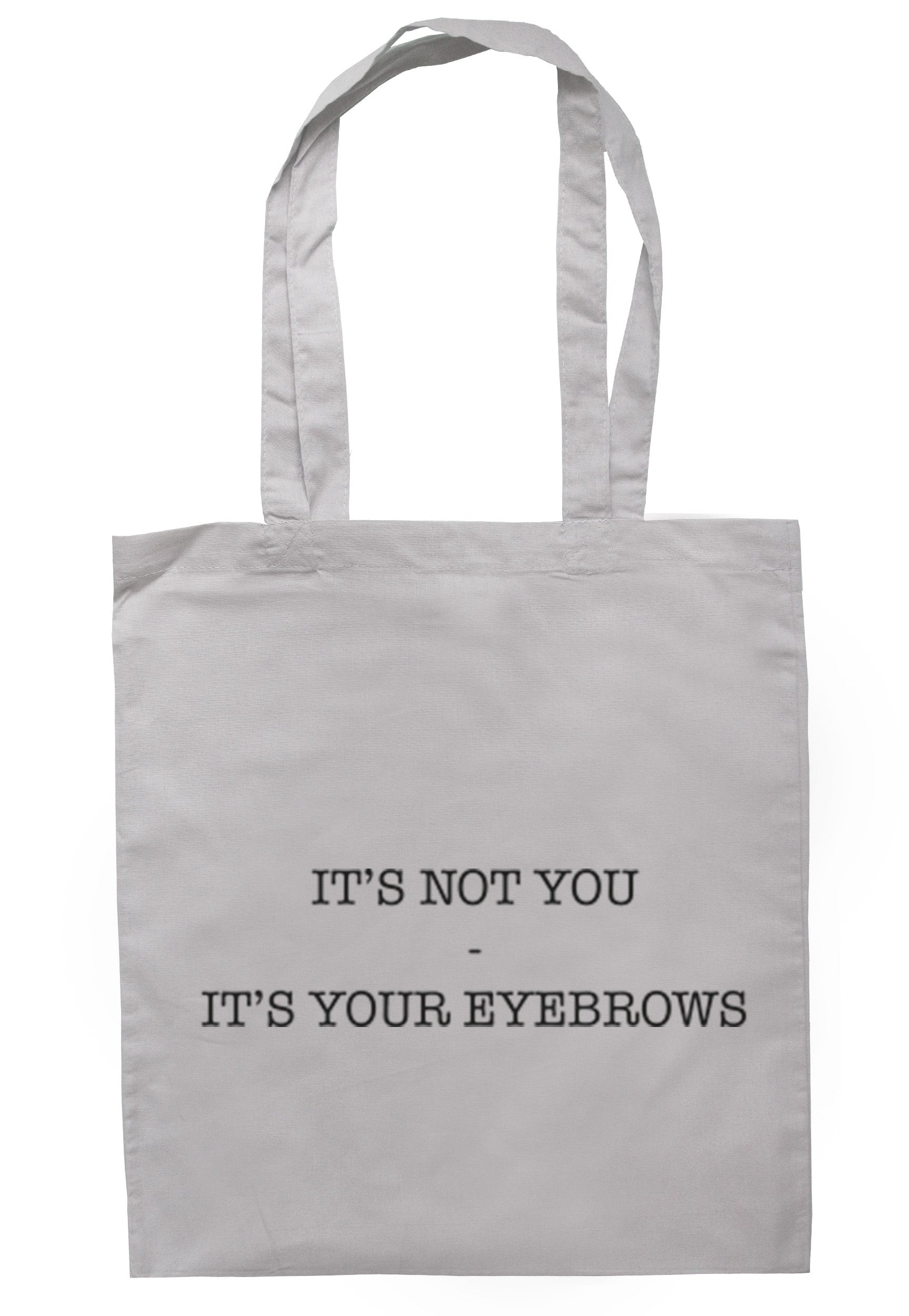 It's Not You It's Your Eyebrows Tote Bag TB0242 - Illustrated Identity Ltd.